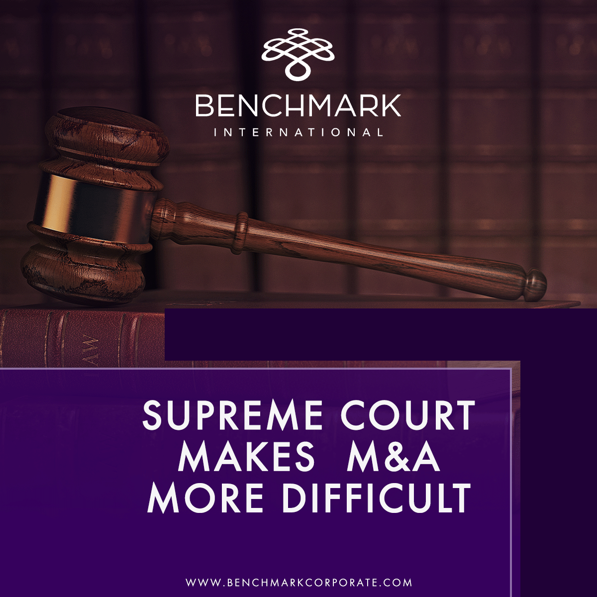Benchmark International Supreme Court Makes M&A Mergers and Acquisitions More Difficult