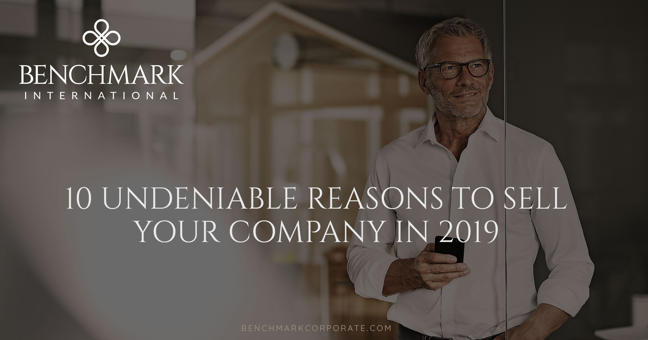 10 Undeniable Reasons To Sell Your Company In 2019