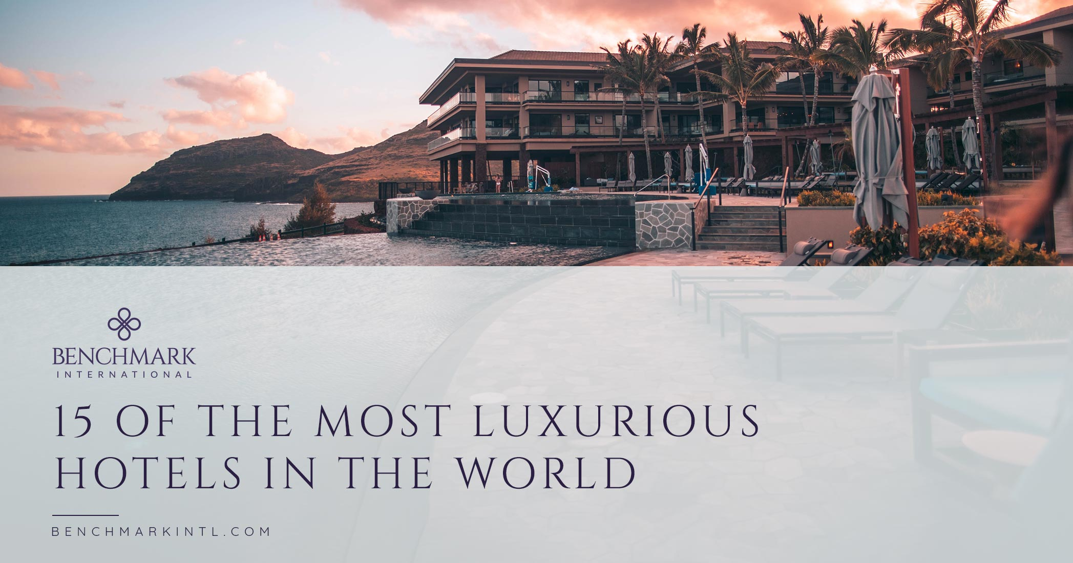 15 of The Most Luxurious Hotels in The World