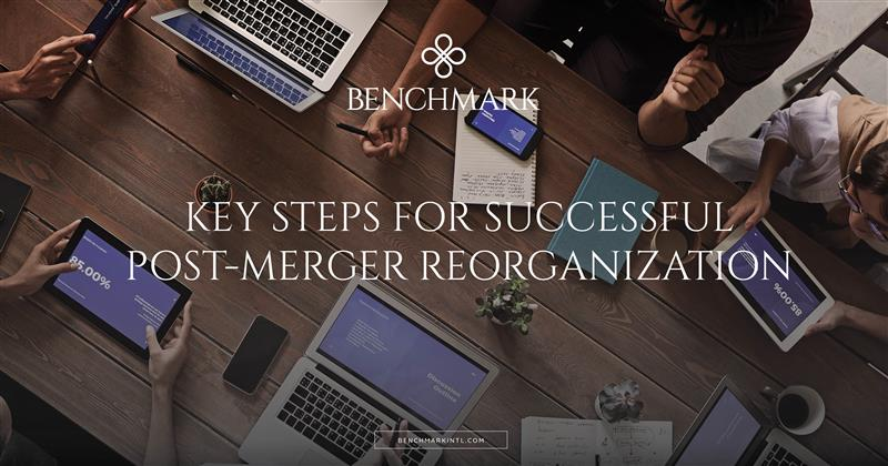 Key Steps For Successful Post-Merger Reorganization