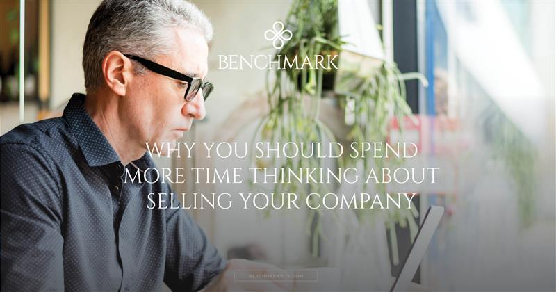 Why You Should Spend More Time Thinking About Selling Your Company