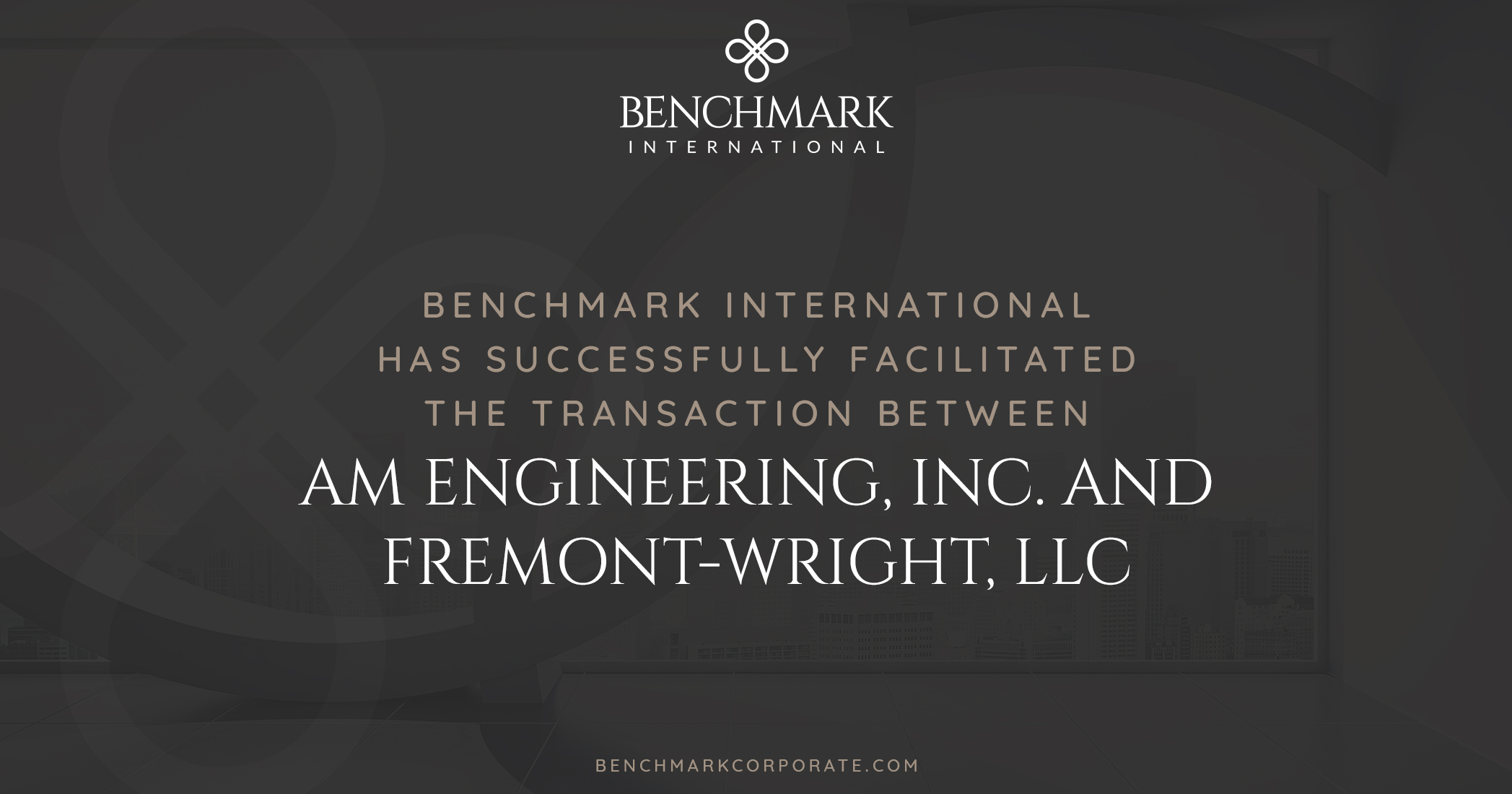 Benchmark International Facilitated The Transaction Of Am Engineering, Inc. To Fremont-Wright, LLC
