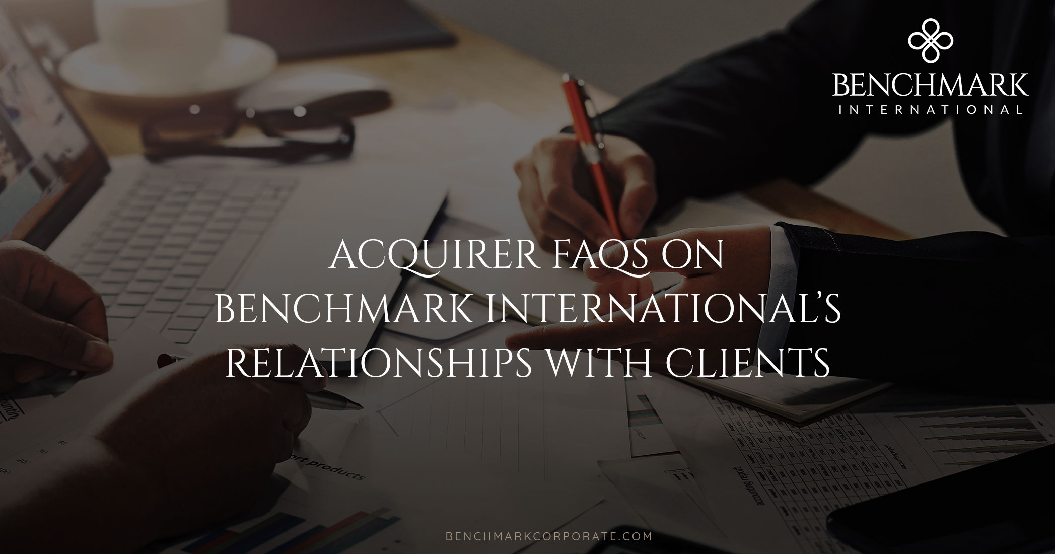 Acquirer FAQs on Benchmark International's Relationships With Clients