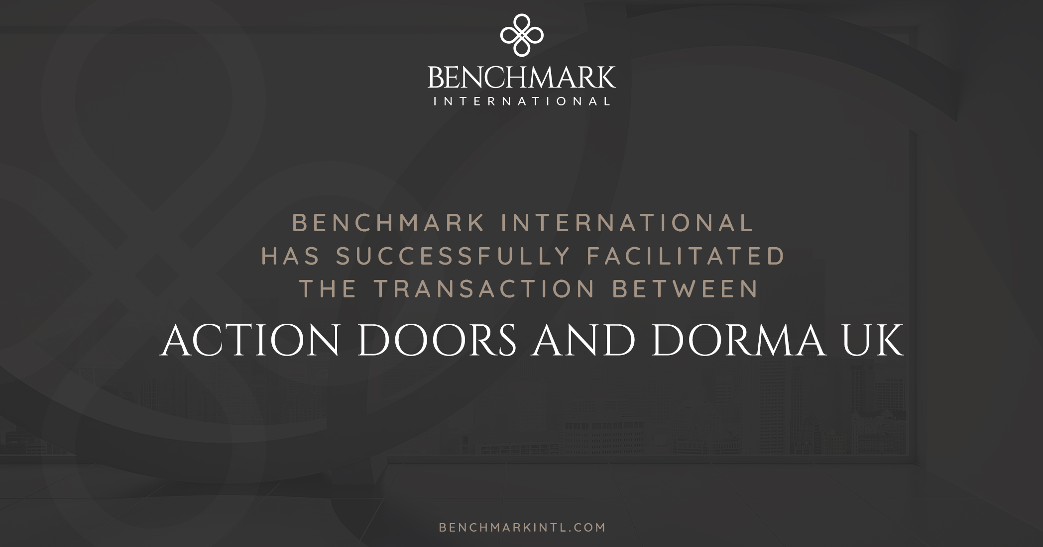 Benchmark International has Successfully Facilitated the Transaction Between Action Doors and Dorma UK