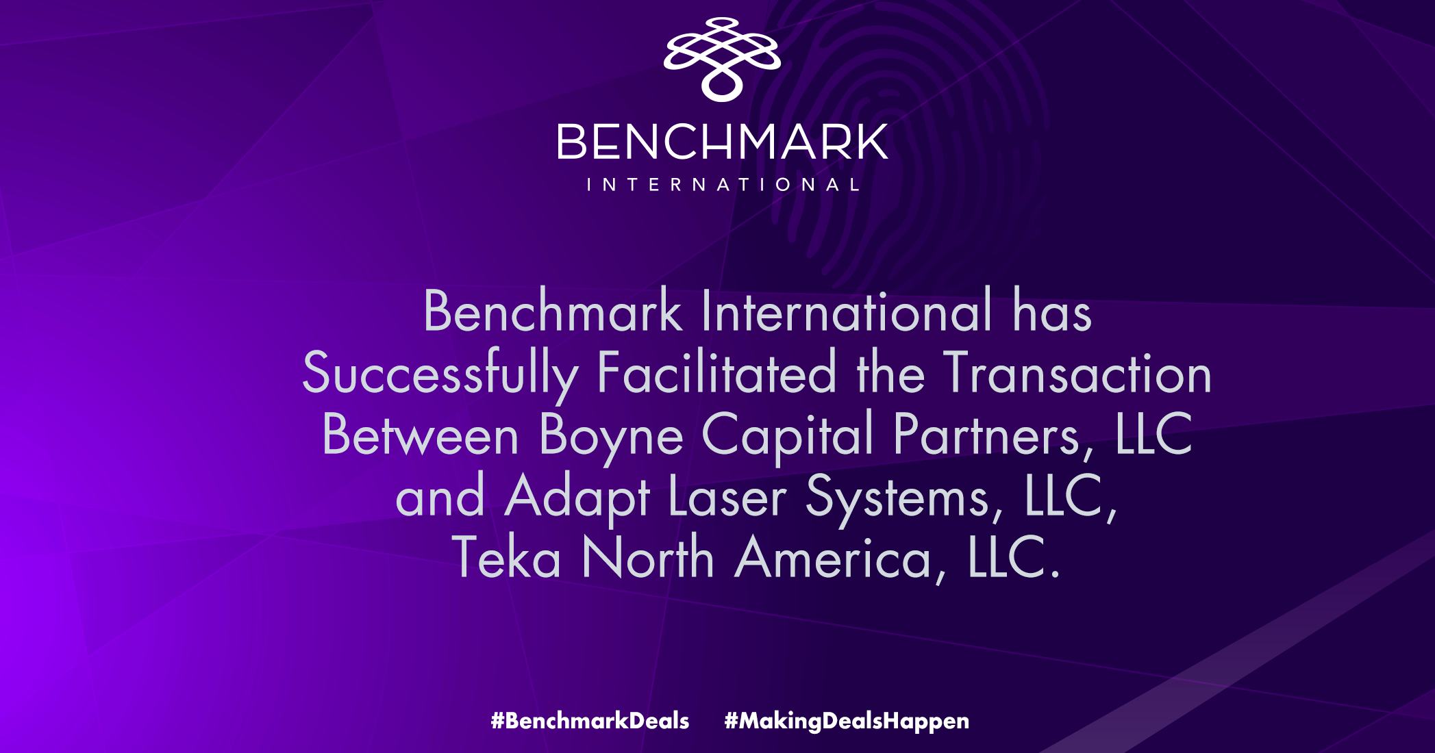 Benchmark International has successfully facilitated the sale of Adapt Laser Systems, LLC and Teka North America, LLC to Boyne Capital Partners, LLC