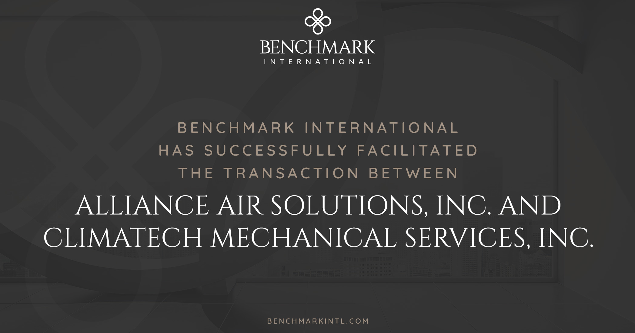 Benchmark International Has Successfully Facilitated the Transaction Between Alliance Air Solutions, Inc. and Climatech Mechanical Services, Inc.