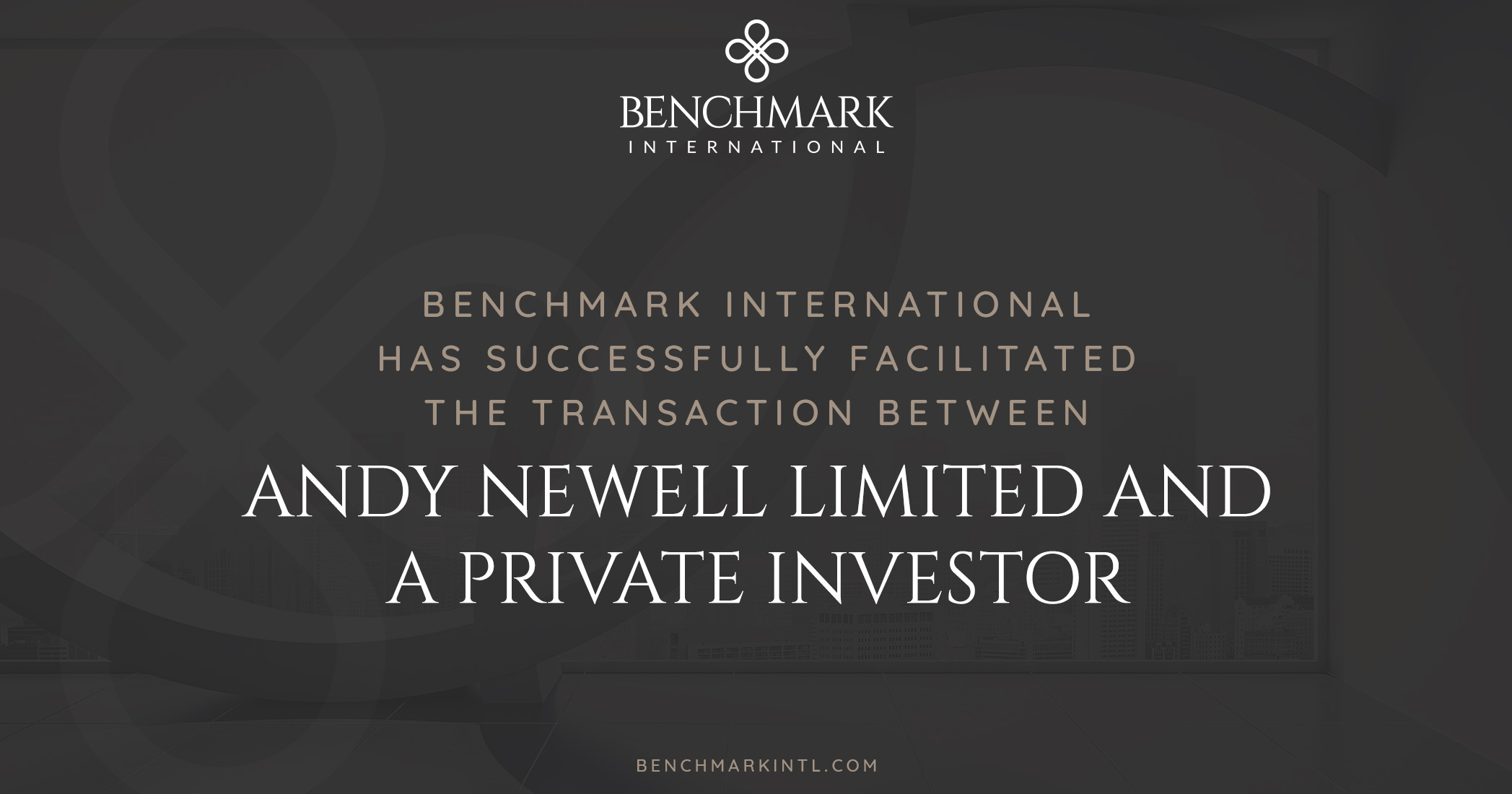 Benchmark International Successfully Facilitated the Transaction Between Andy Newell Limited and a Private Investor
