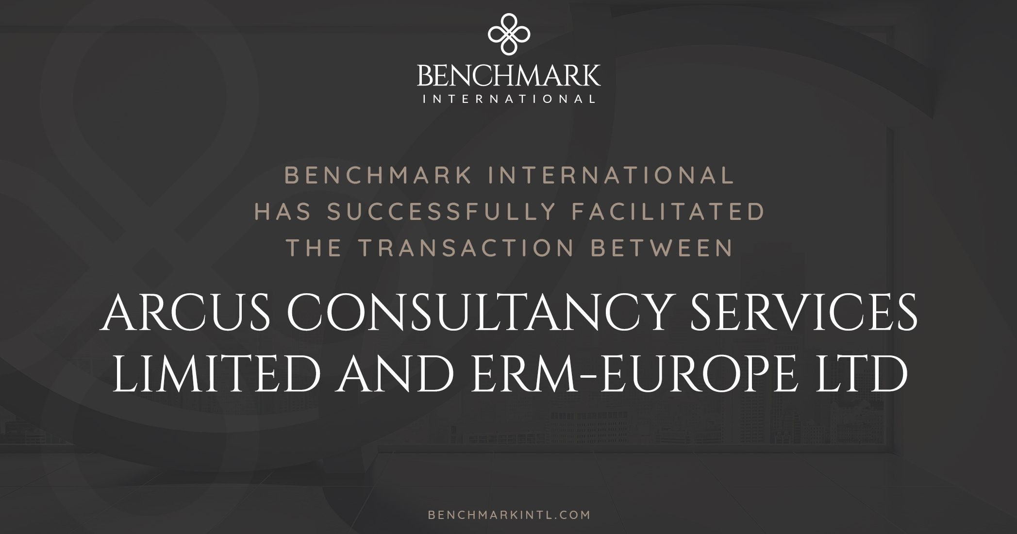 Benchmark International Successfully Facilitated the Transaction Between Arcus Consultancy Services Limited and ERM-Europe Ltd