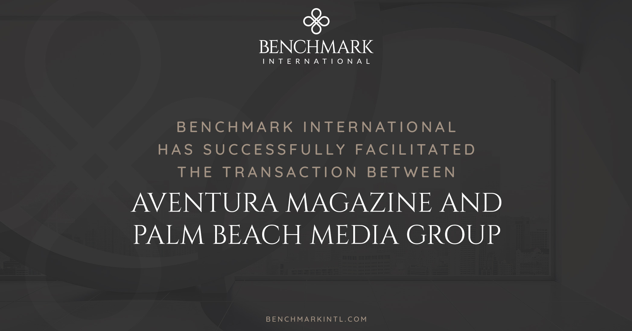 Benchmark International Successfully Facilitated the Transaction Between Aventura Magazine and Palm Beach Media Group