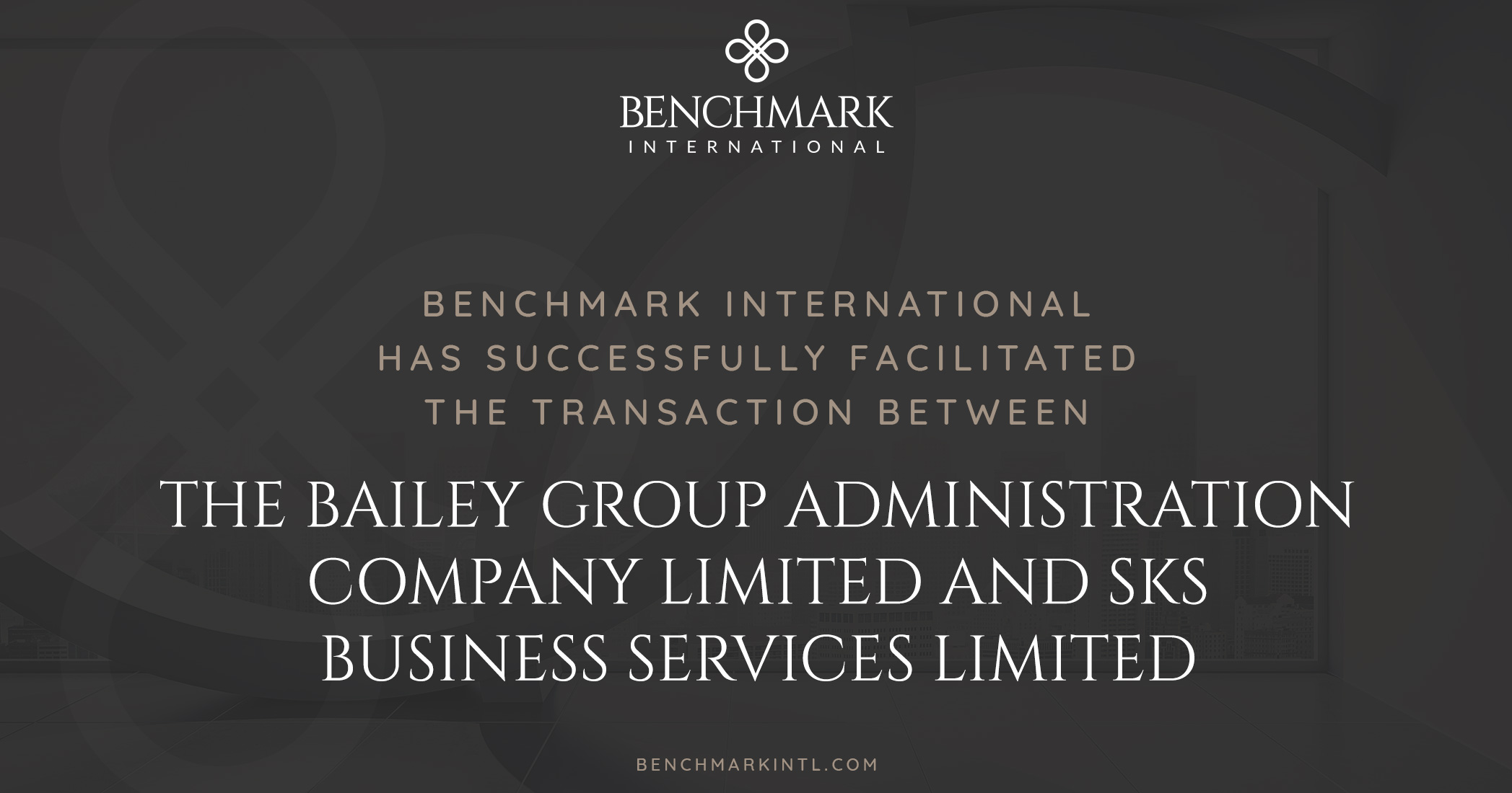 Benchmark International Successfully Facilitated the Transaction Between The Bailey Group Administration Company Limited and SKS Business Services Limited