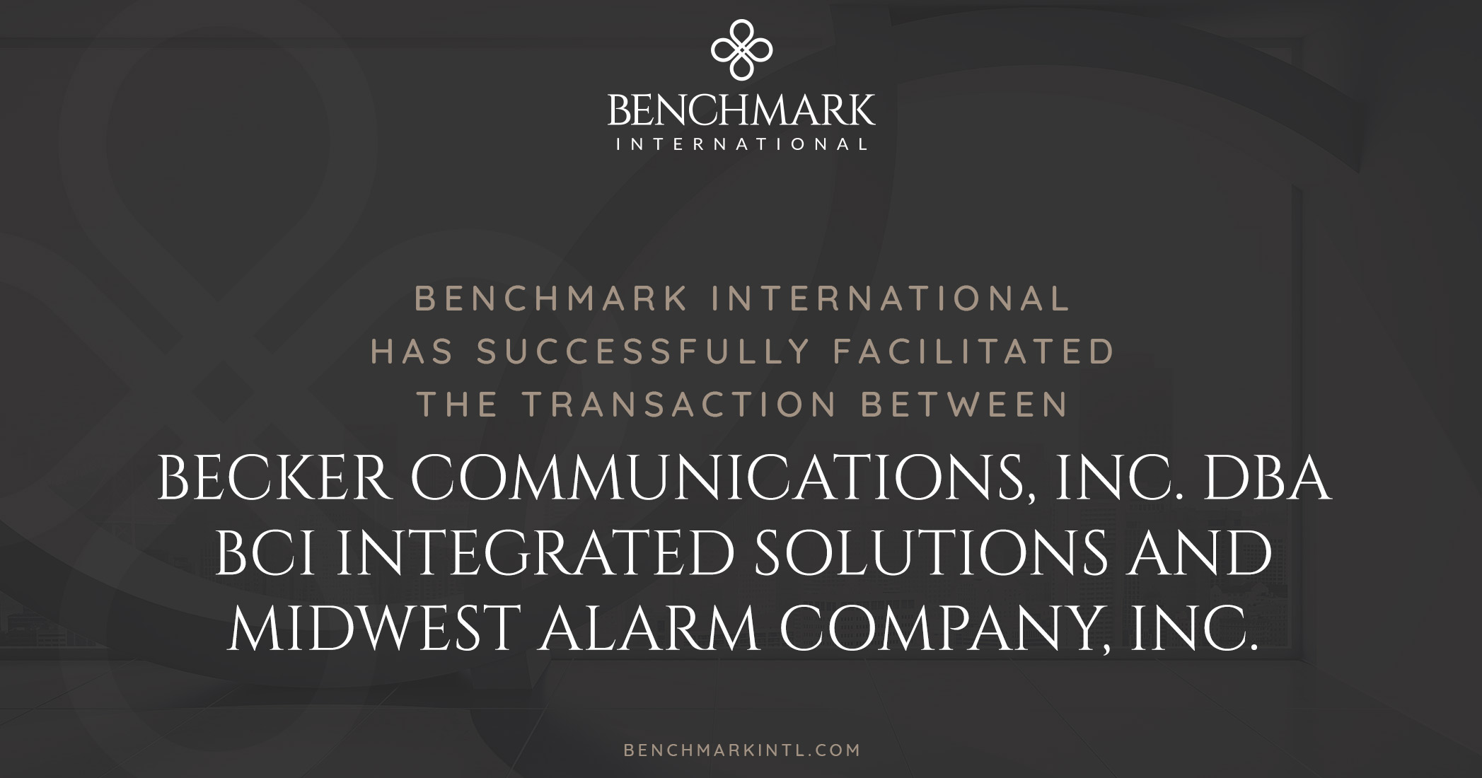 Benchmark International Has Successfully Facilitated the Transaction Between Becker Communications, Inc. DBA BCI Integrated Solutions and Midwest Alarm Company, Inc.