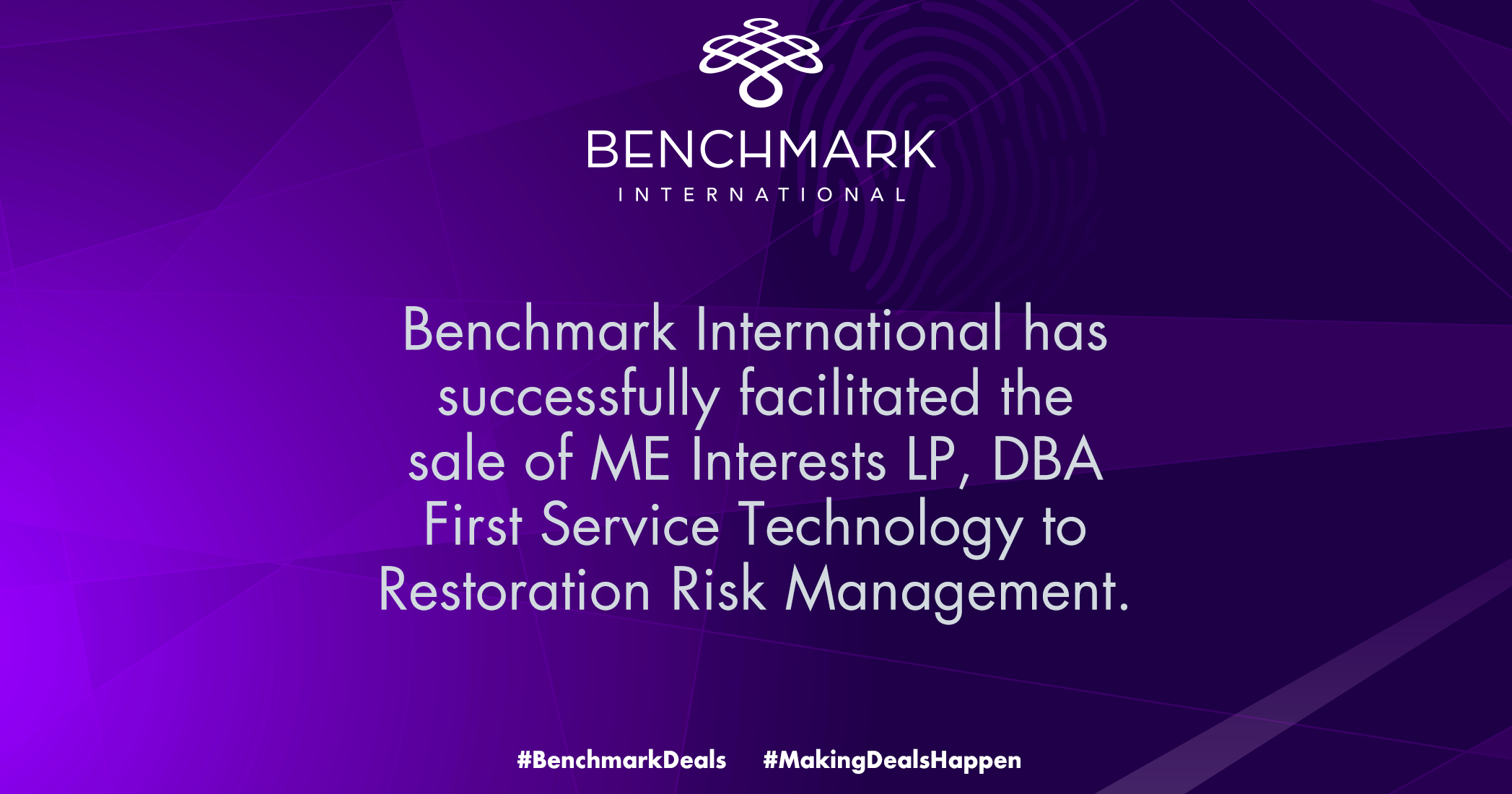 Benchmark International has successfully facilitated the sale of ME Interests LP, DBA First Service Technology to Restoration Risk Management.
