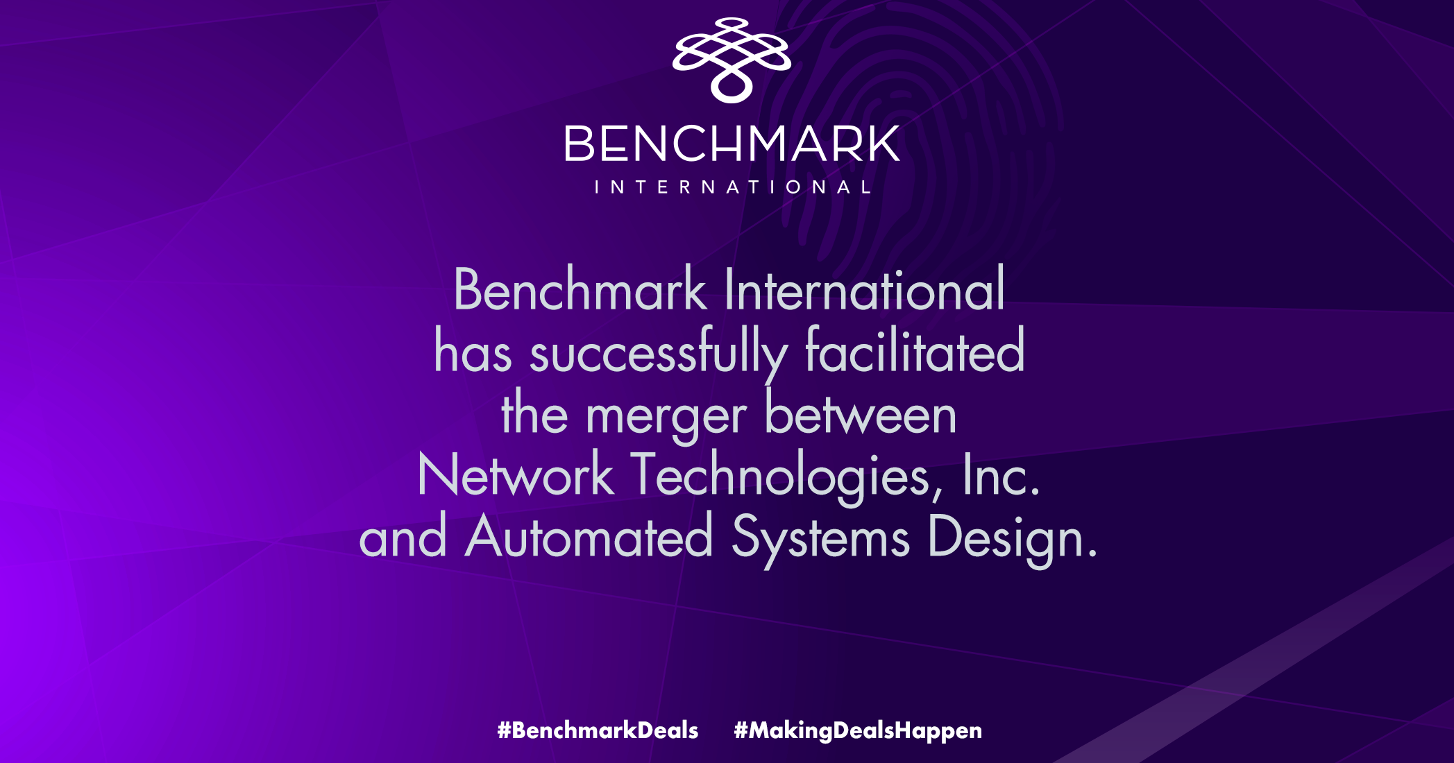 Benchmark International has successfully facilitated the merger between Network Technologies, Inc. and Automated Systems Design.
