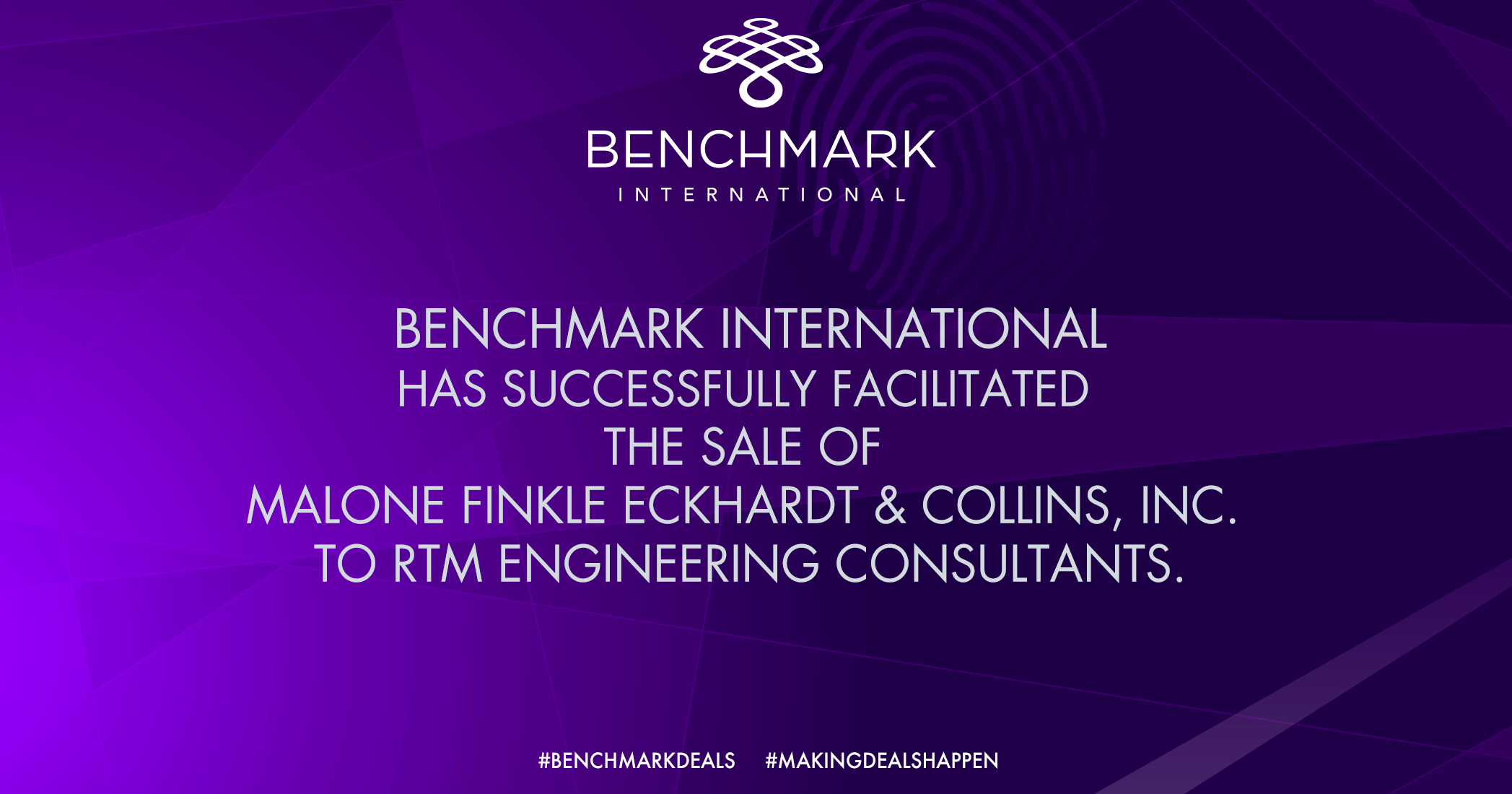 Benchmark International has successfully facilitated the sale of Malone Finkle Eckhardt & Collins to RTM Engineering Consultants