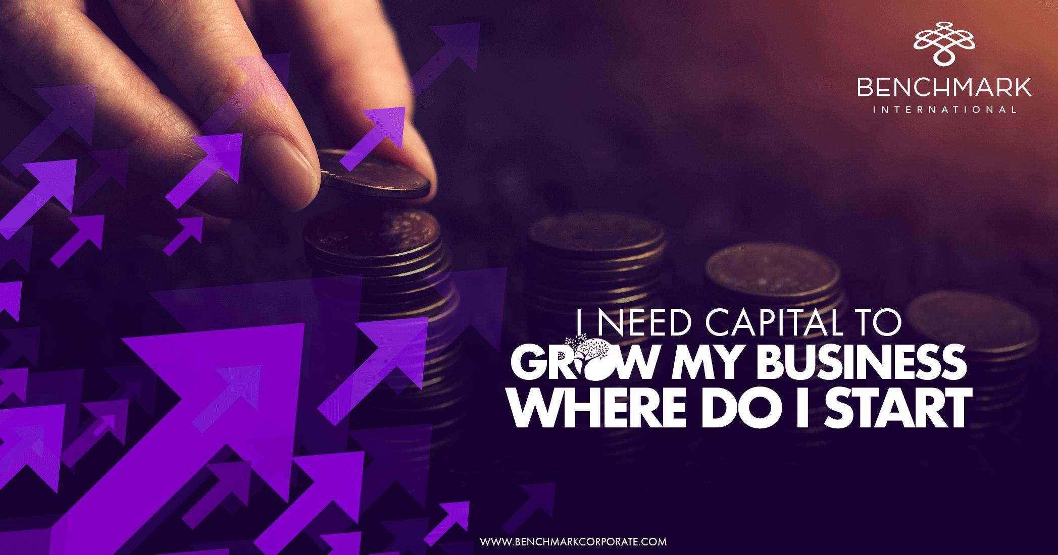 I Need Capital to Grow My Business, Where do I Start?