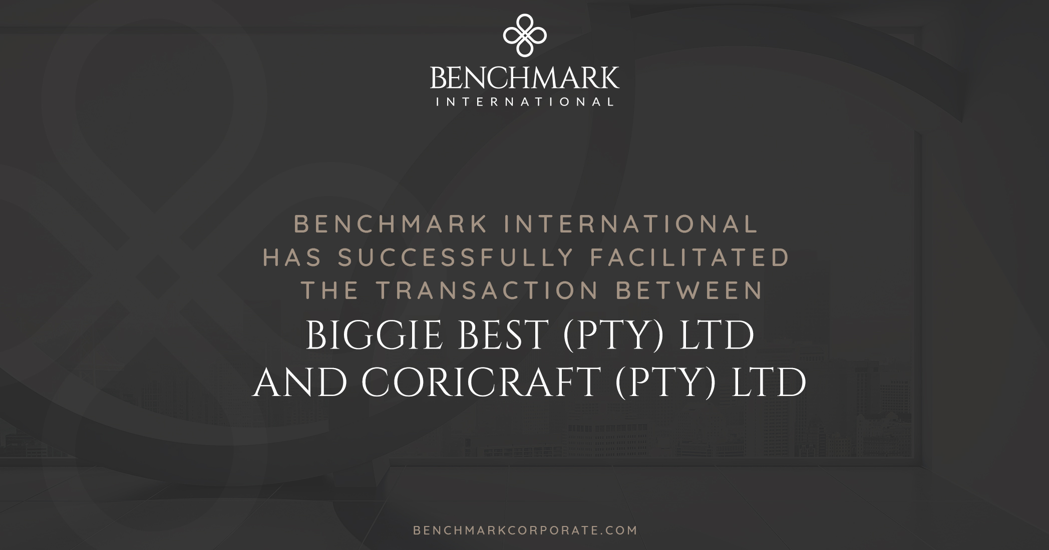 Benchmark International has Successfully Facilitated the Acquisition of Biggie Best (PTY) LTD to Coricraft (PTY) LTD