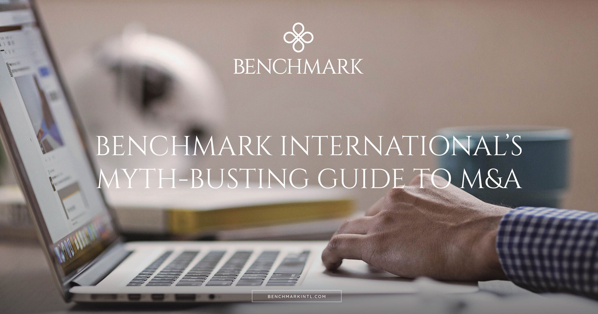 Benchmark International's Myth-Busting Guide to M&A