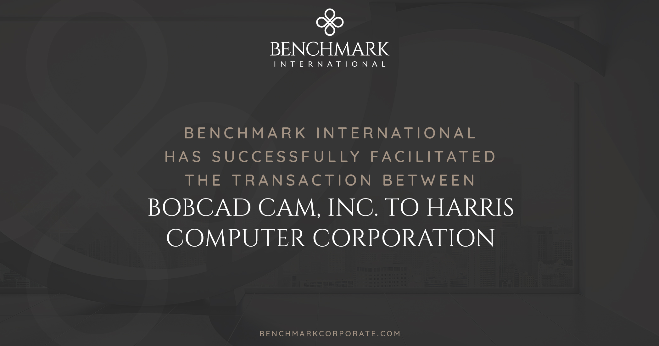 Benchmark International Facilitated the Transaction of BobCAD CAM, Inc. to Harris Computer Corporation