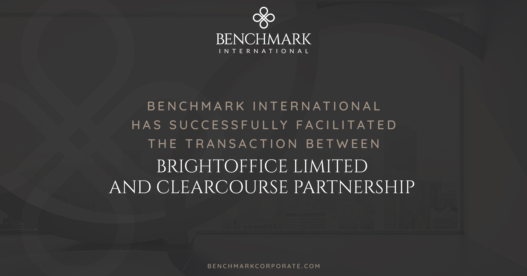 Benchmark International has Successfully Facilitated the Transaction Between BrightOffice Limited and ClearCourse Partnership