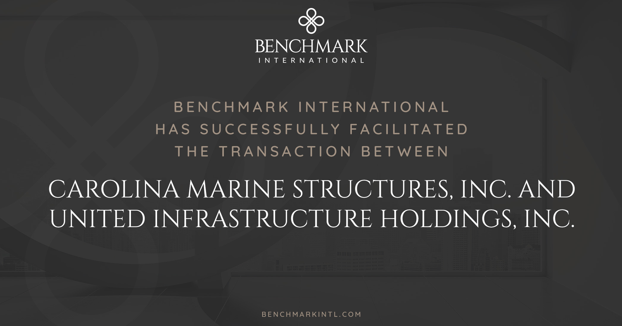 Benchmark International Successfully Facilitated the Transaction Between Carolina Marine Structures, Inc. and United Infrastructure Holdings, Inc.
