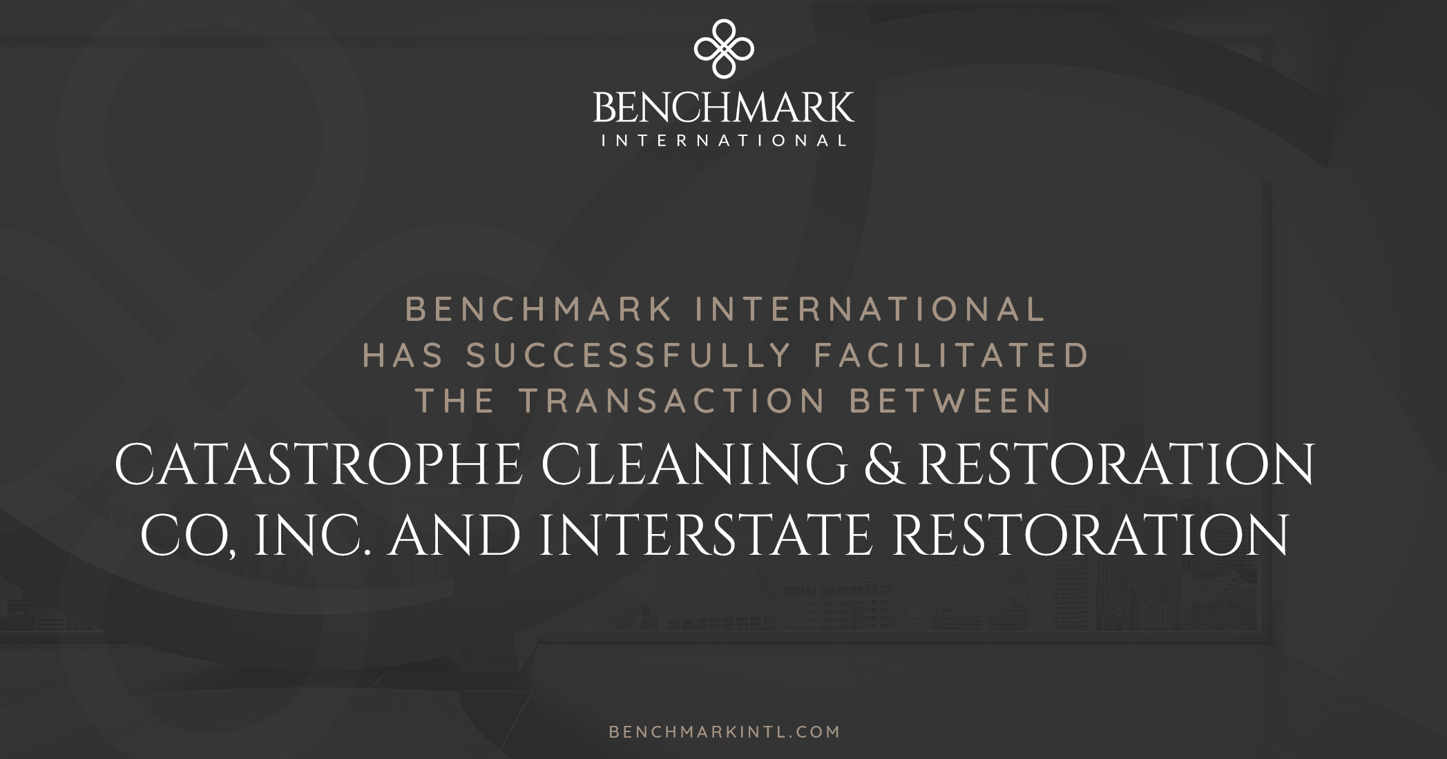 Benchmark International Facilitated the Transaction Between Catastrophe Cleaning & Restoration Co, Inc. and Interstate Restoration