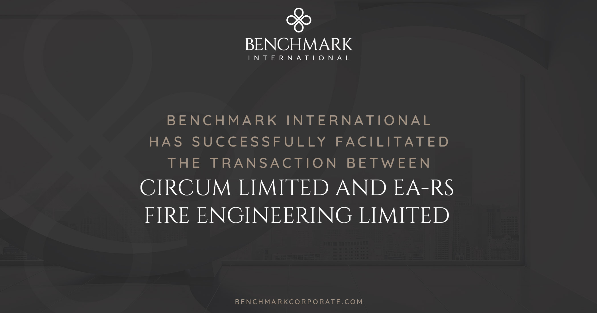 Benchmark International has Successfully Facilitated the Transaction Between Circum Limited and EA-RS Fire Engineering Limited
