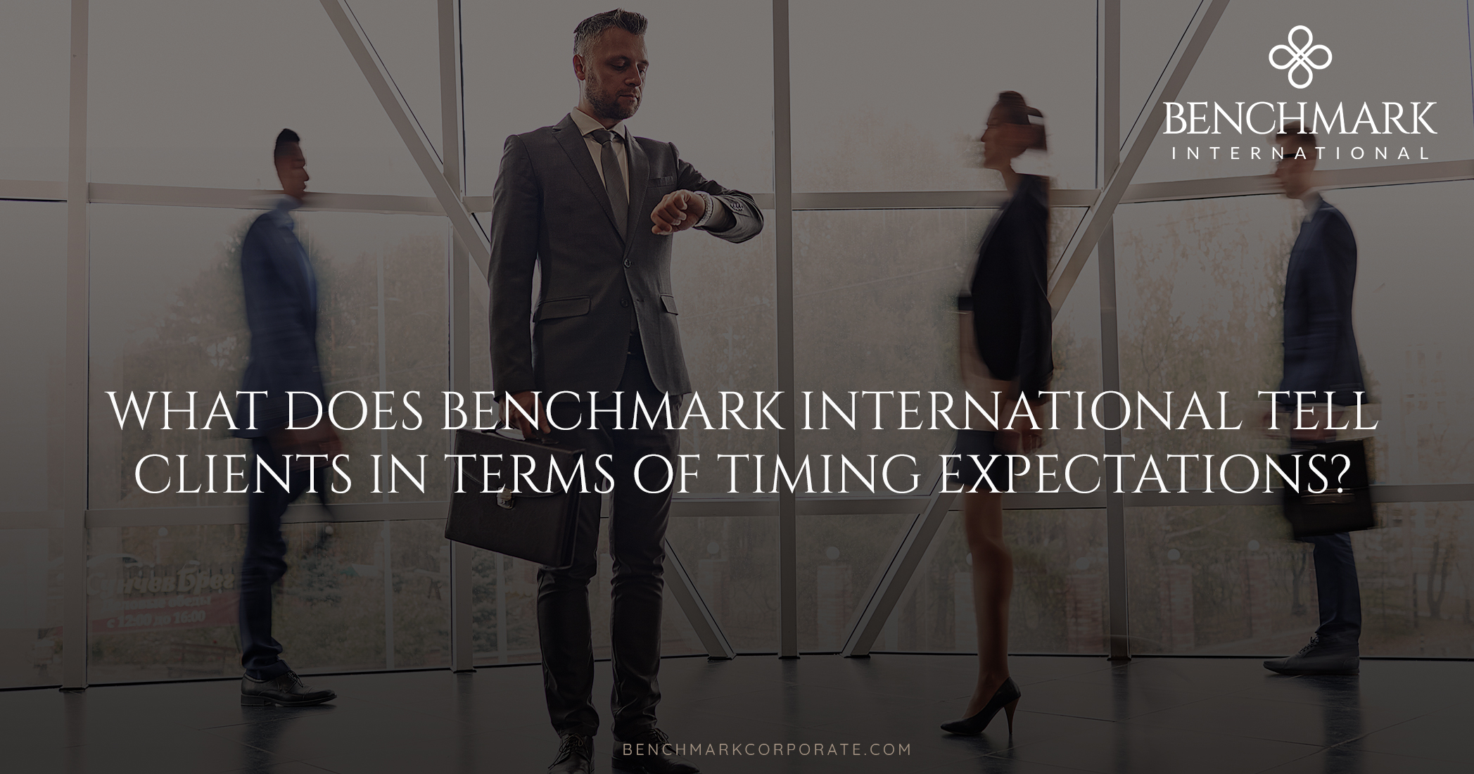 What Does Benchmark International Tell Clients in Terms of Timing Expectations?