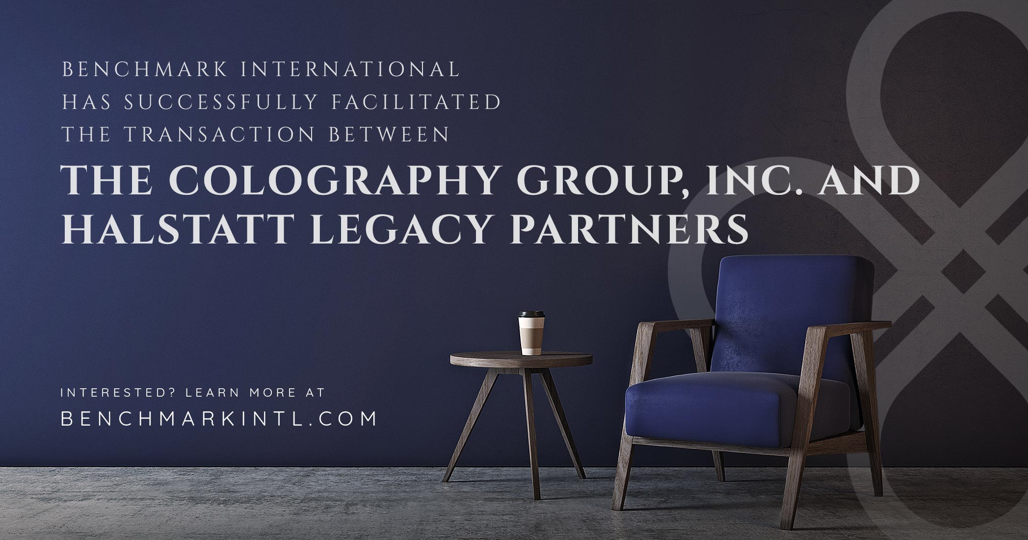 Benchmark International Successfully Facilitated the Transaction Between The Colography Group, Inc. and Halstatt Legacy Partners