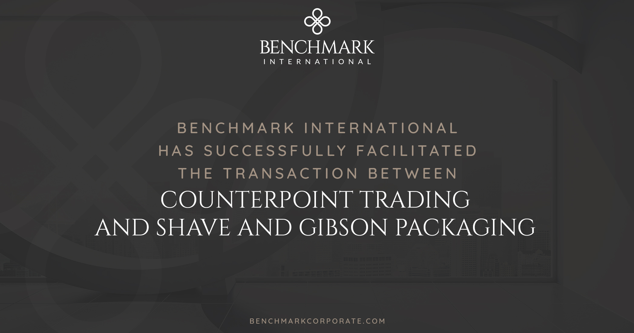 Benchmark International Has Successfully Facilitated The Transaction Between Counterpoint Trading And Shave And Gibson Packaging