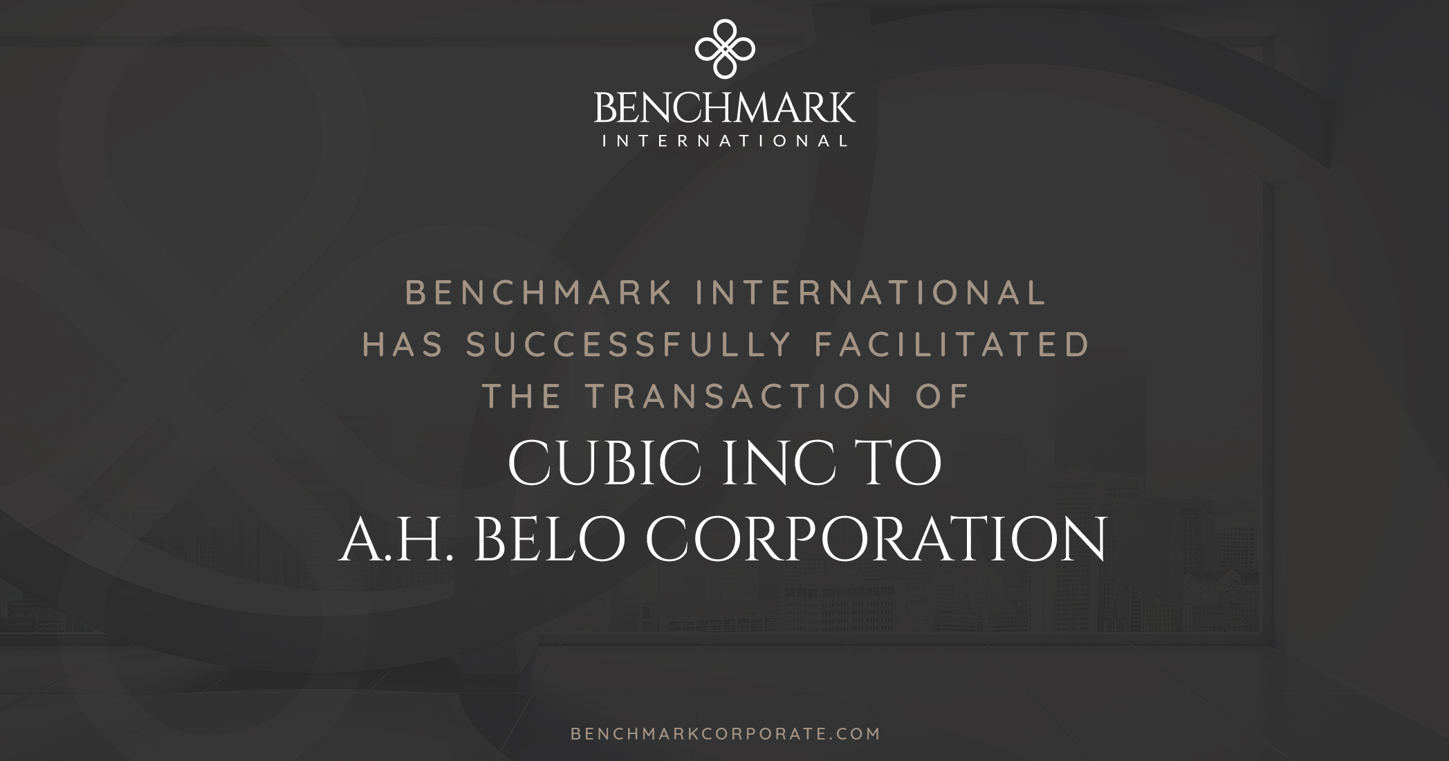 Benchmark International has successfully facilitated the sale of Cubic Inc., to A.H. Belo Corporation