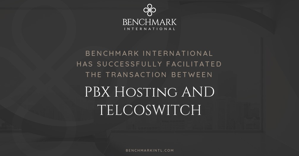 Benchmark International has Successfully Facilitated the Transaction Between PBX Hosting and TelcoSwitch