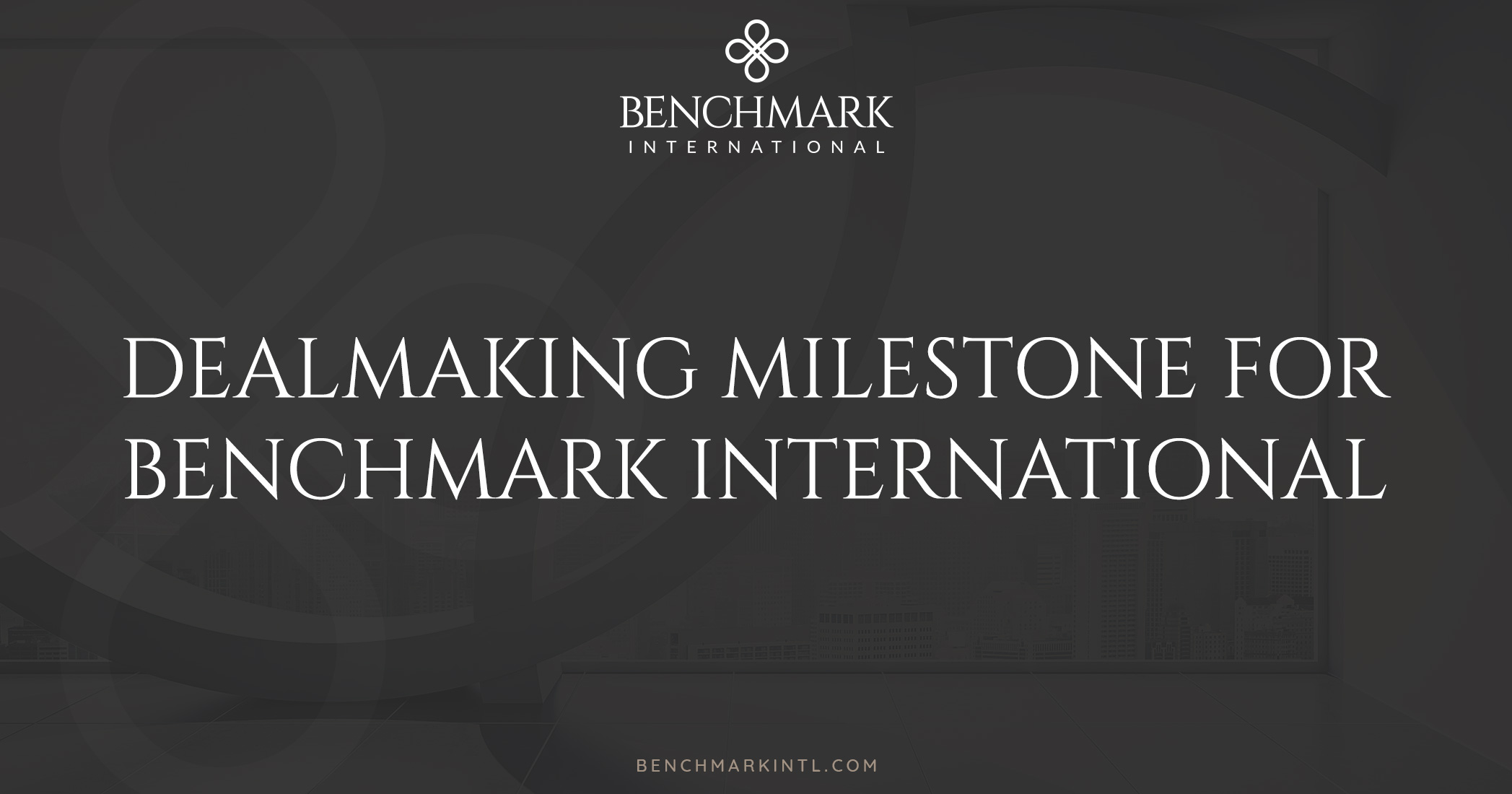 Dealmaking Milestone for Benchmark International