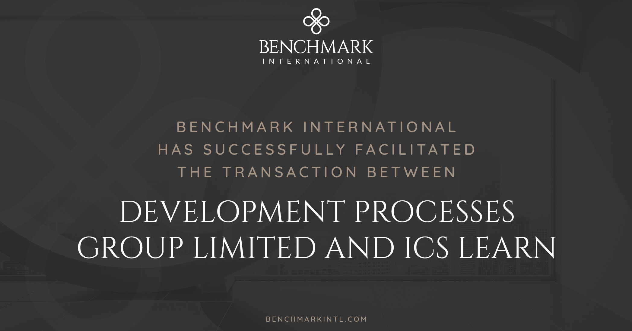 Benchmark International Successfully Facilitated the Transaction Between Development Processes Group Limited and ICS Learn
