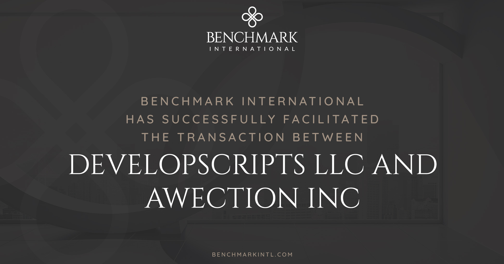 Benchmark International Successfully Facilitated the Transaction Between DevelopScripts LLC and Awection Inc