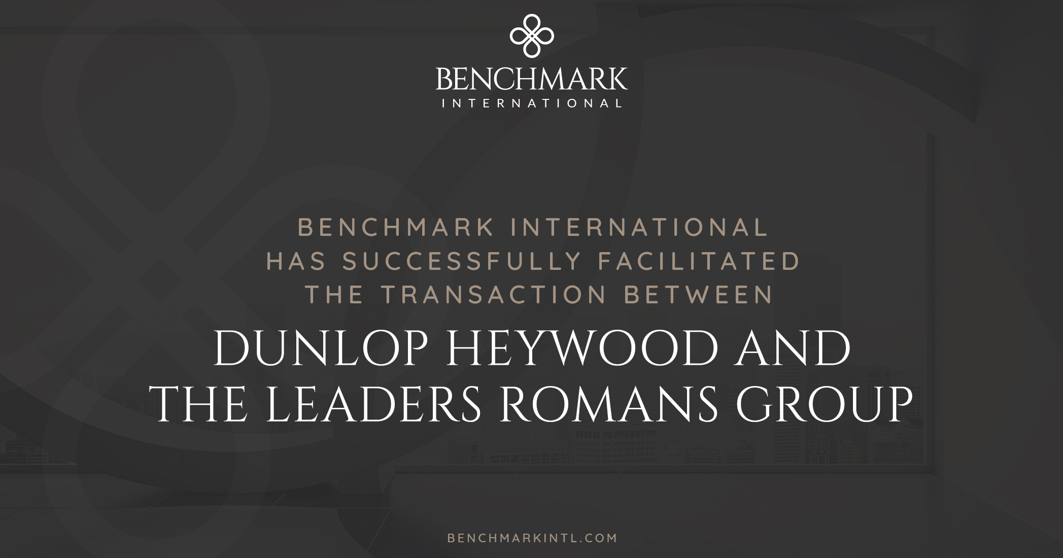 Benchmark International has Successfully Facilitated the Transaction Between Dunlop Heywood and The Leaders Romans Group