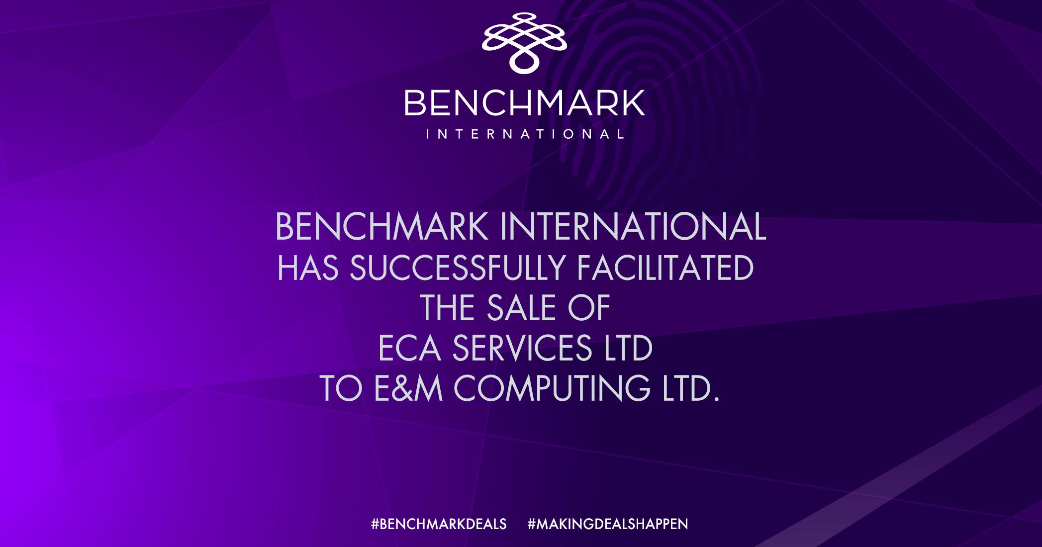 Benchmark International has Successfully Facilitated the Sale of ECA Services Ltd to E&M Computing Ltd