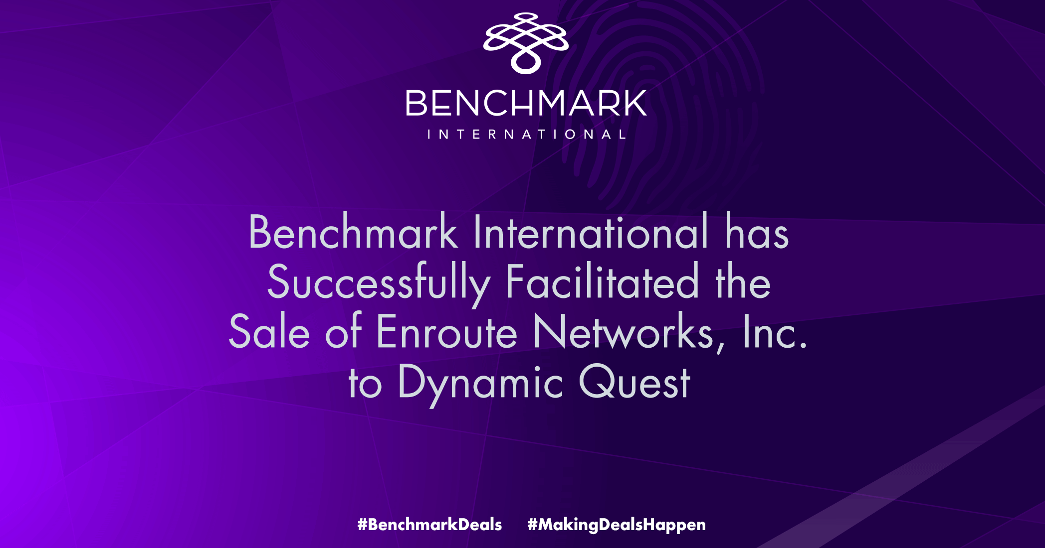 Benchmark International has Successfully Facilitated the Sale of Enroute Networks, Inc. to Dynamic Quest
