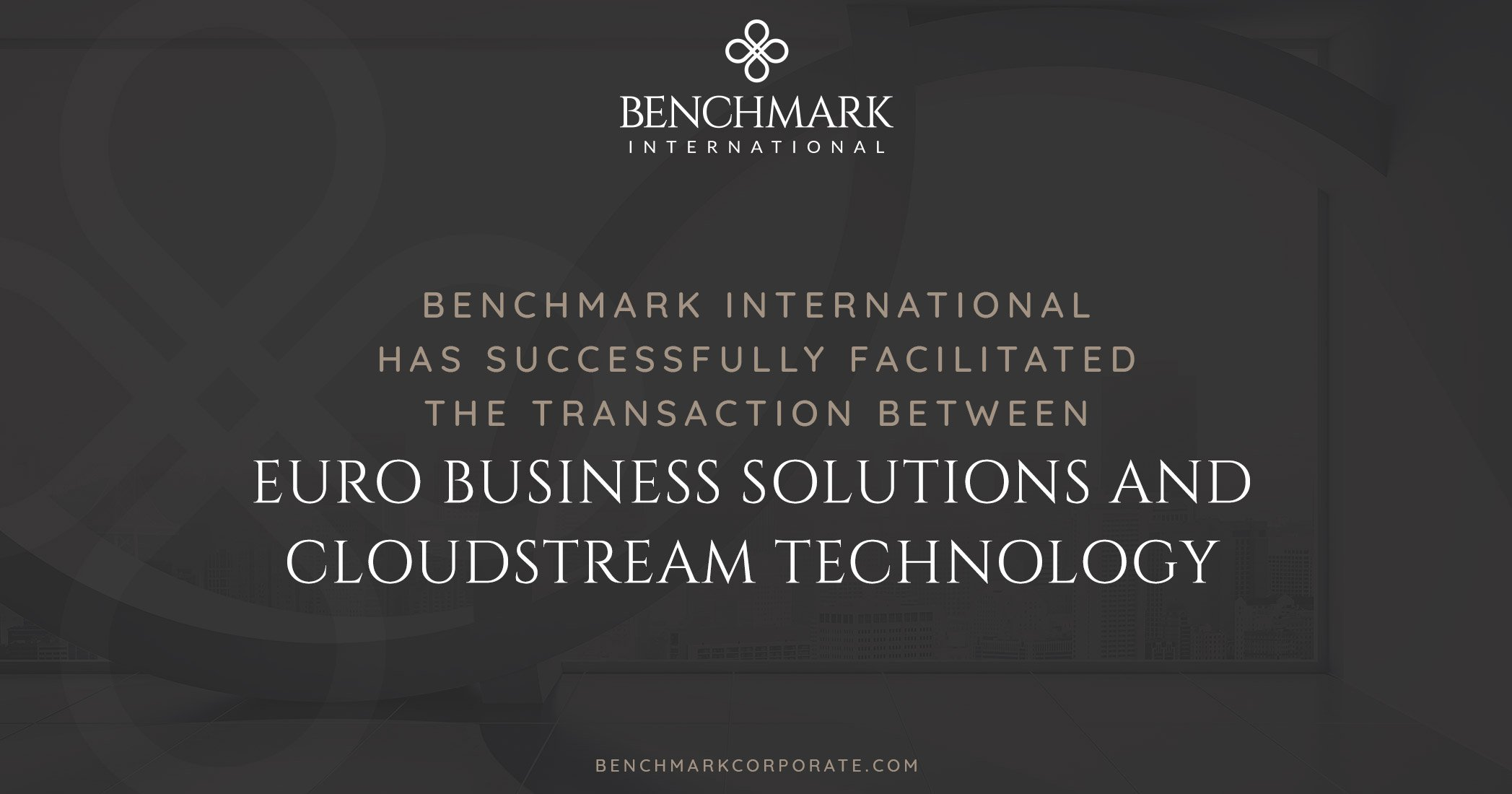 Benchmark International has Successfully Facilitated the Transaction Between Euro Business Solutions and Cloudstream Technology
