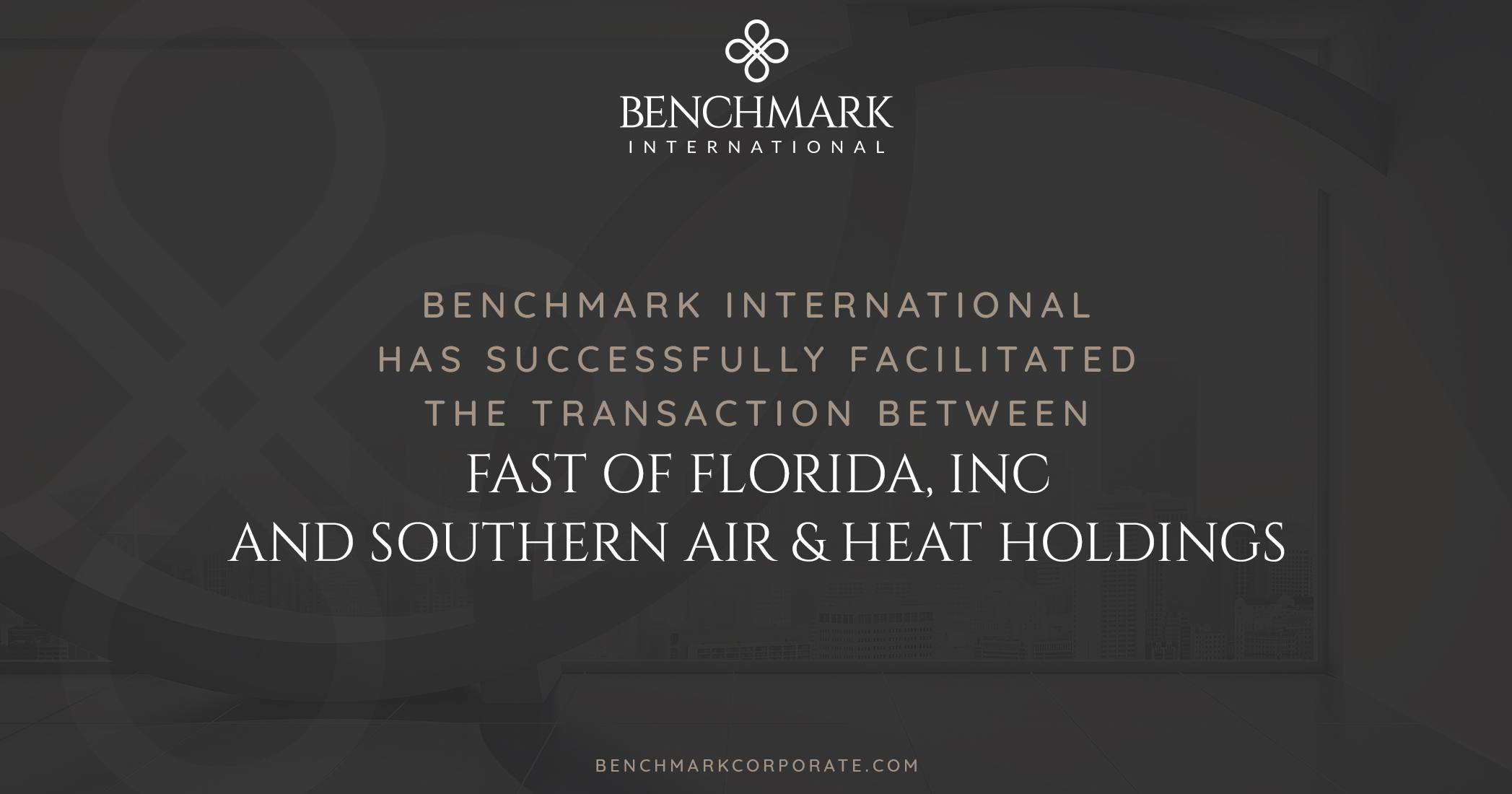 Benchmark International Completes Sale of Fast of Florida, Inc to Southern Air & Heat Holdings