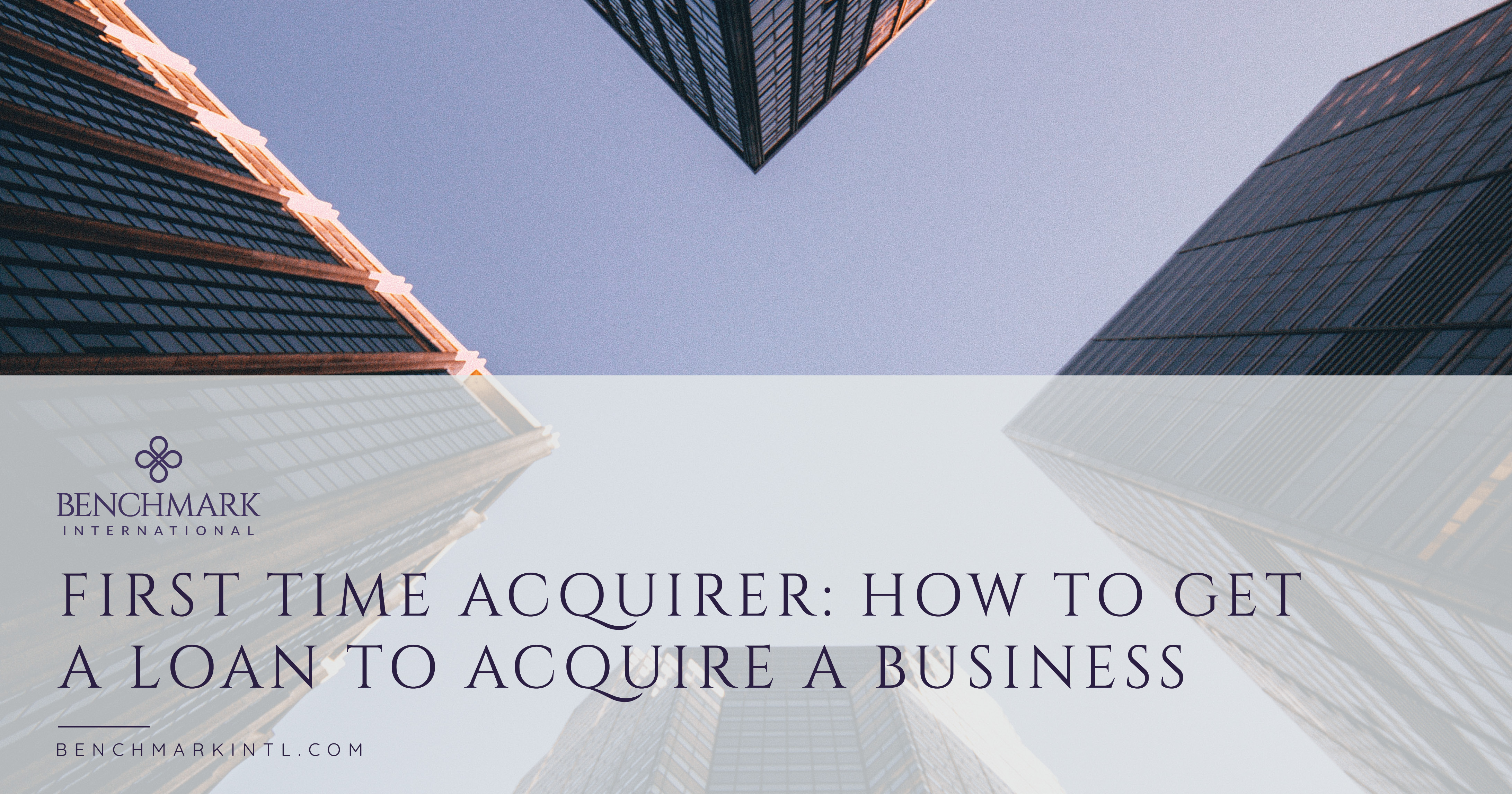 First Time Acquirer: How to Get a Loan to Acquire a Business
