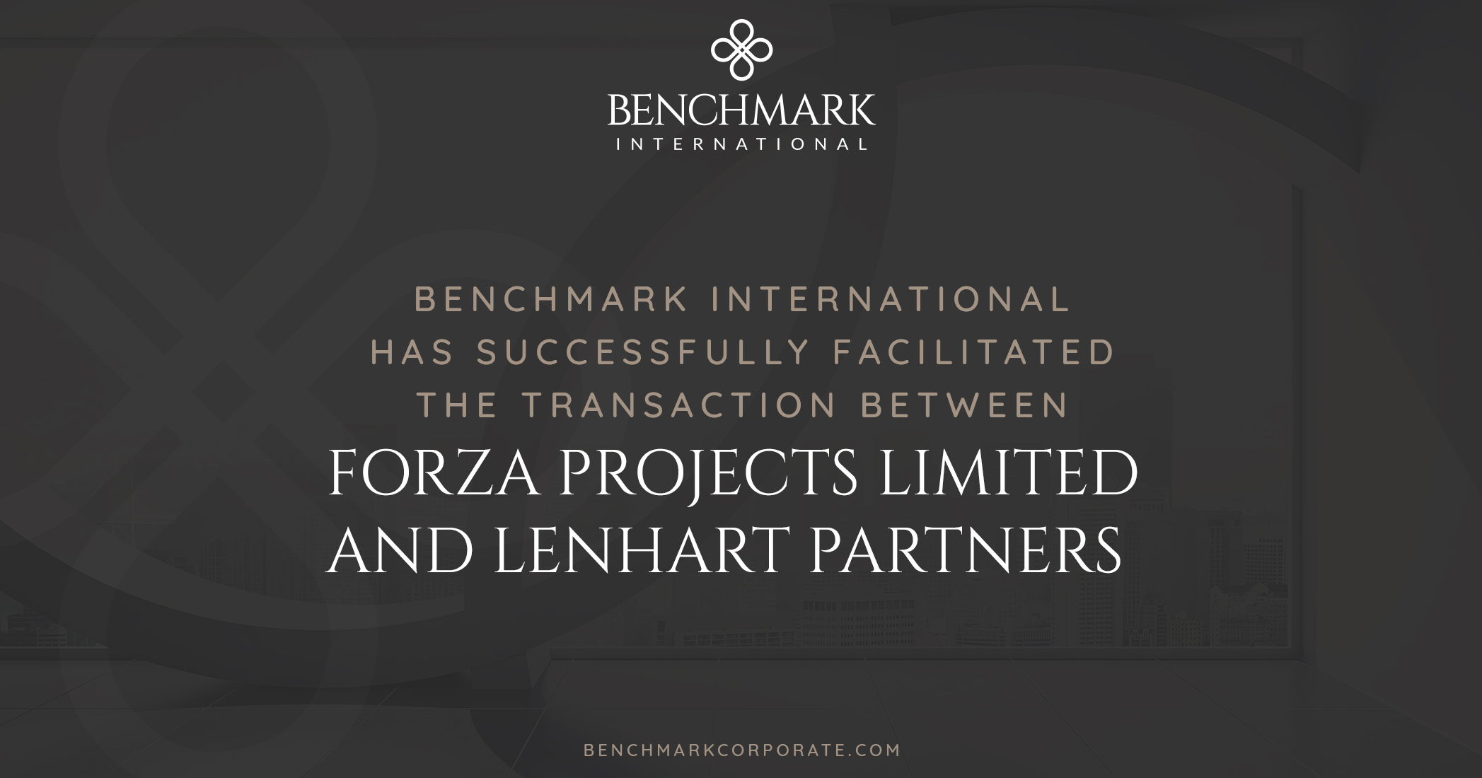 Benchmark International Advises on the Transaction Between Forza Projects Limited and Lenhart Partners