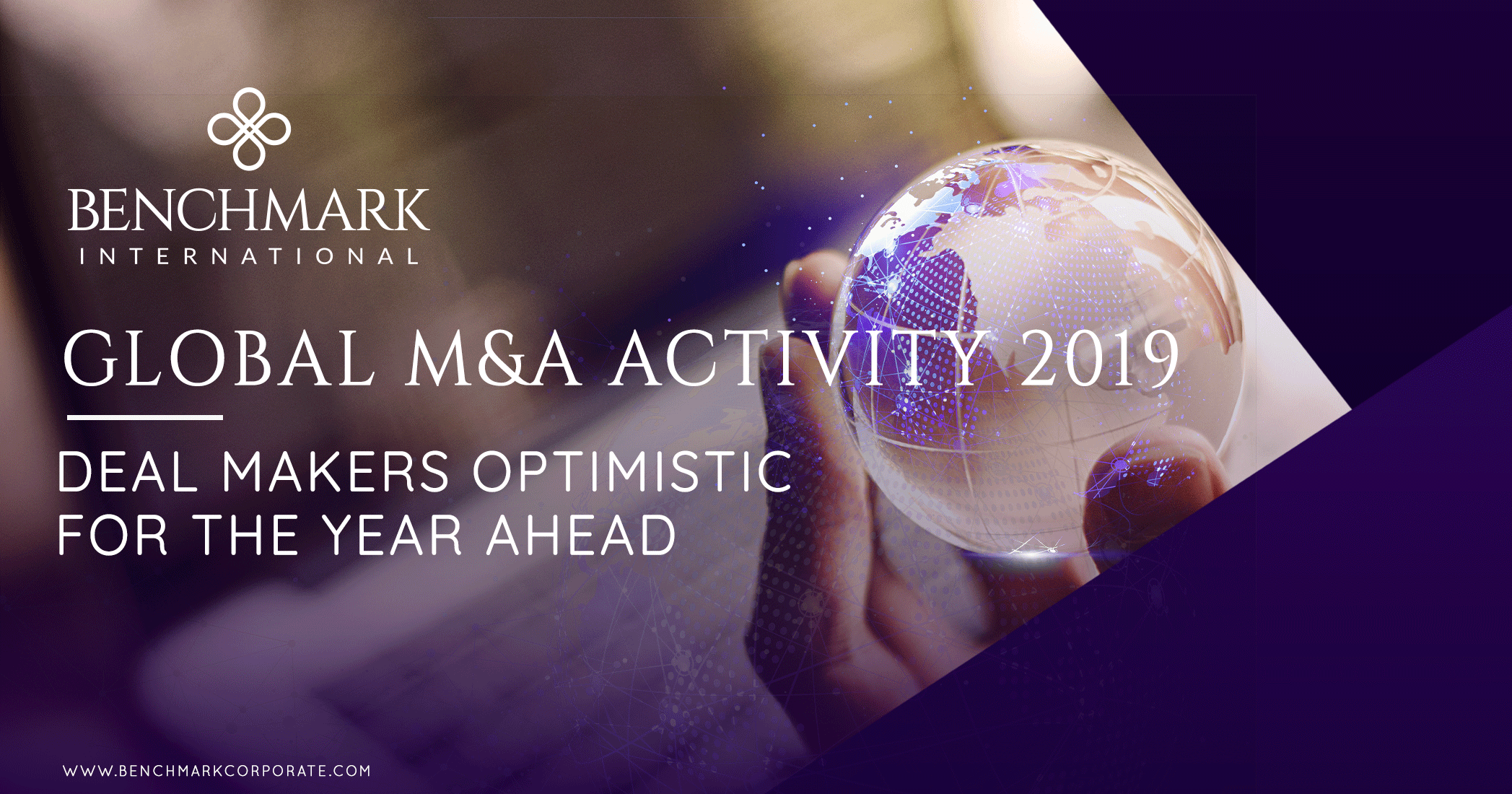 Global M&A Activity 2019 – Deal Makers Optimistic for the Year Ahead