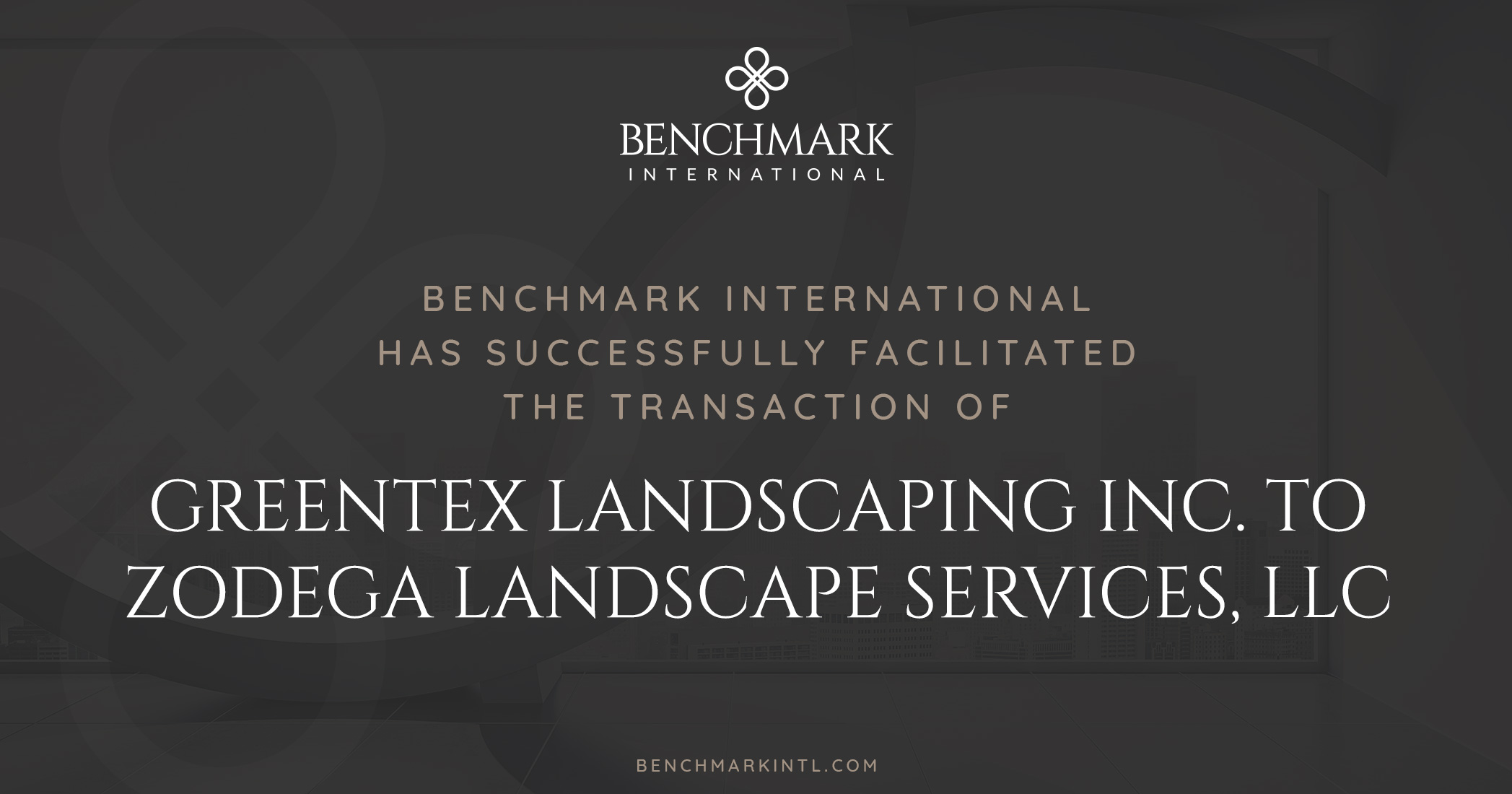 Benchmark International Successfully Facilitated the Transaction of Greentex Landscaping, Inc. to Zodega Landscape Services, LLC