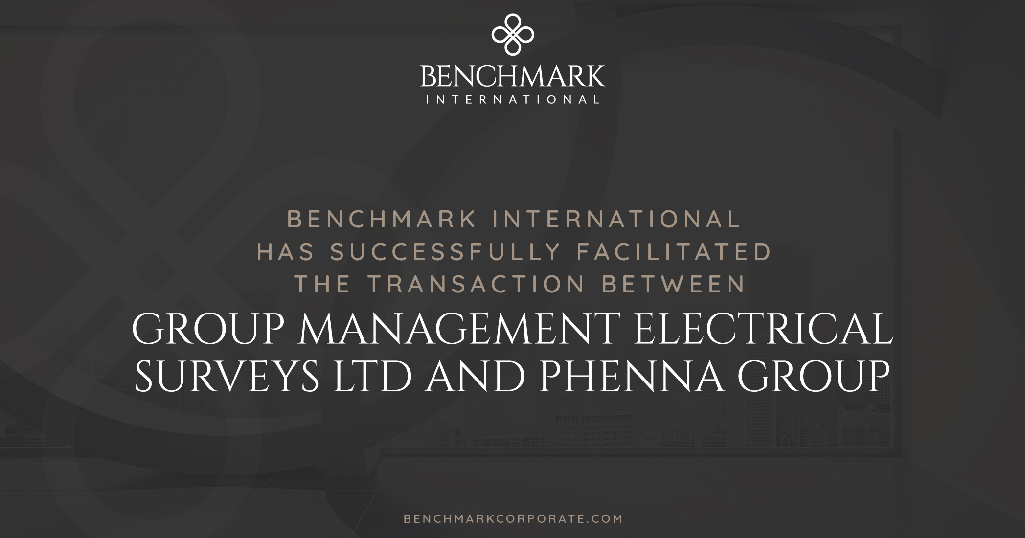 Benchmark International has Successfully Advised the Shareholder of Group Management Electrical Surveys Ltd on the Sale to Phenna Group