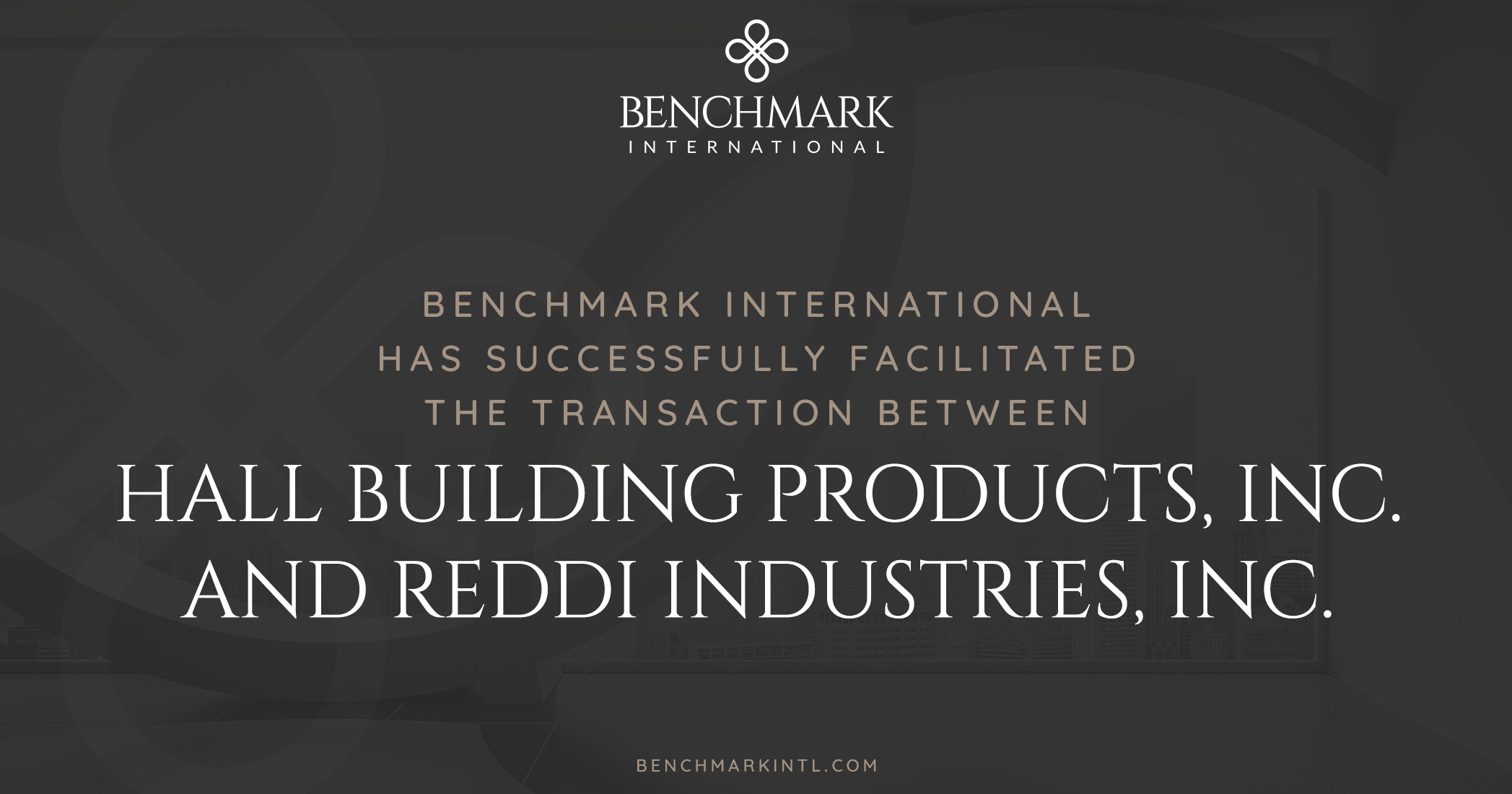 Benchmark International Successfully Facilitated the Transaction Between Hall Building Products, Inc. and Reddi Industries, Inc.