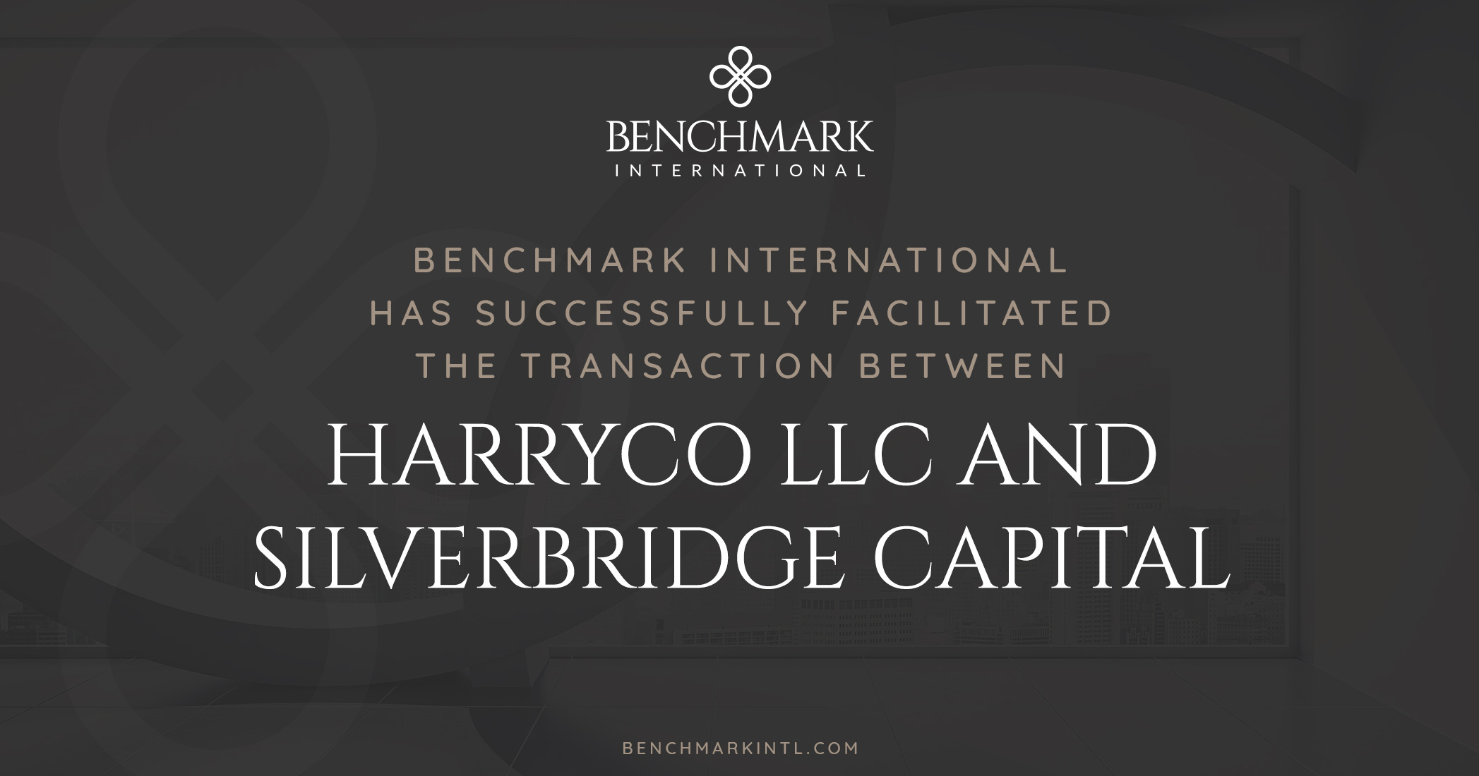 Benchmark International Successfully Facilitated the Transaction Between Harryco LLC and Silverbridge Capital