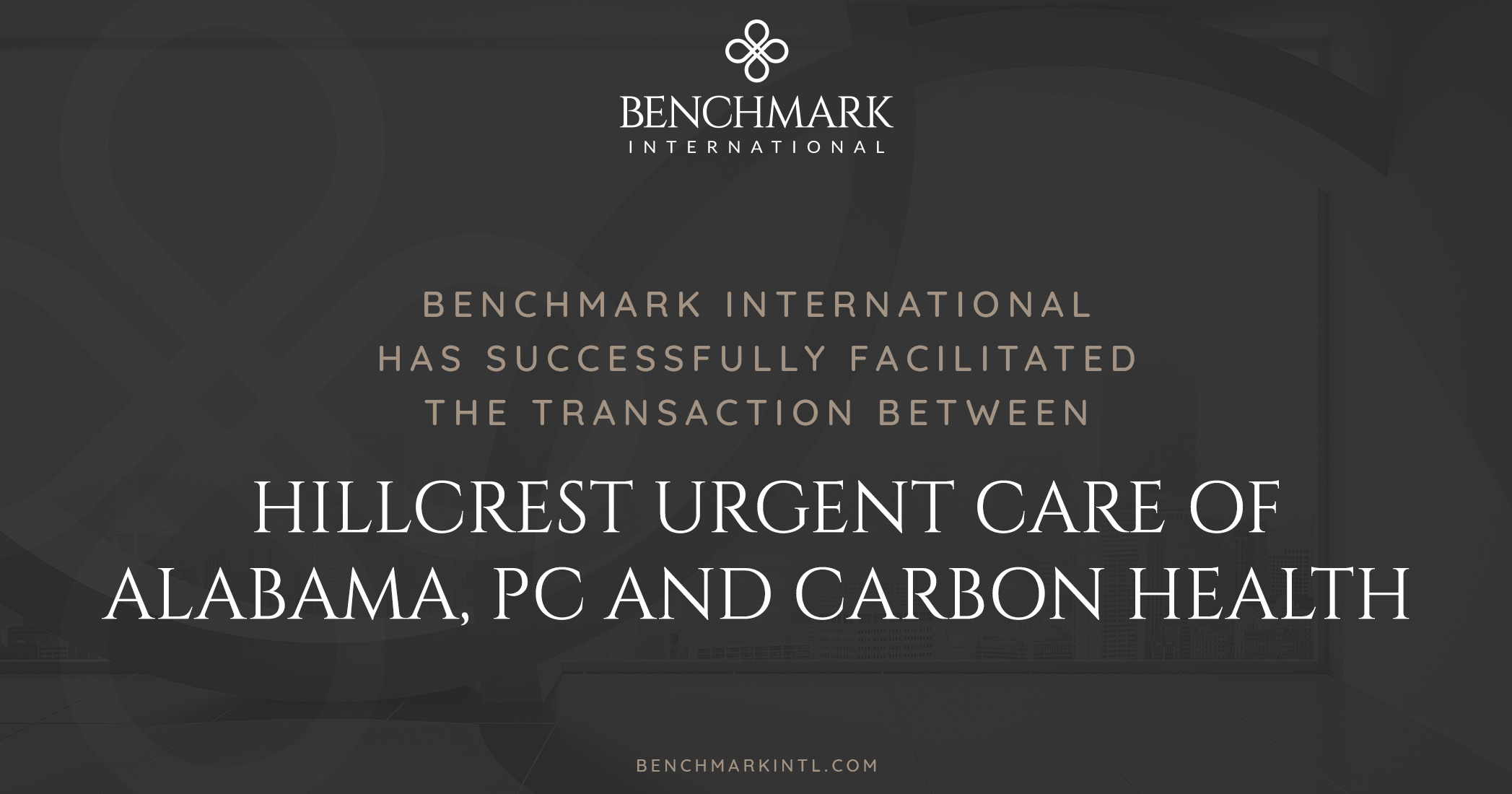 Benchmark International Successfully Facilitated the Transaction Between Hillcrest Urgent Care of Alabama, PC and Carbon Health