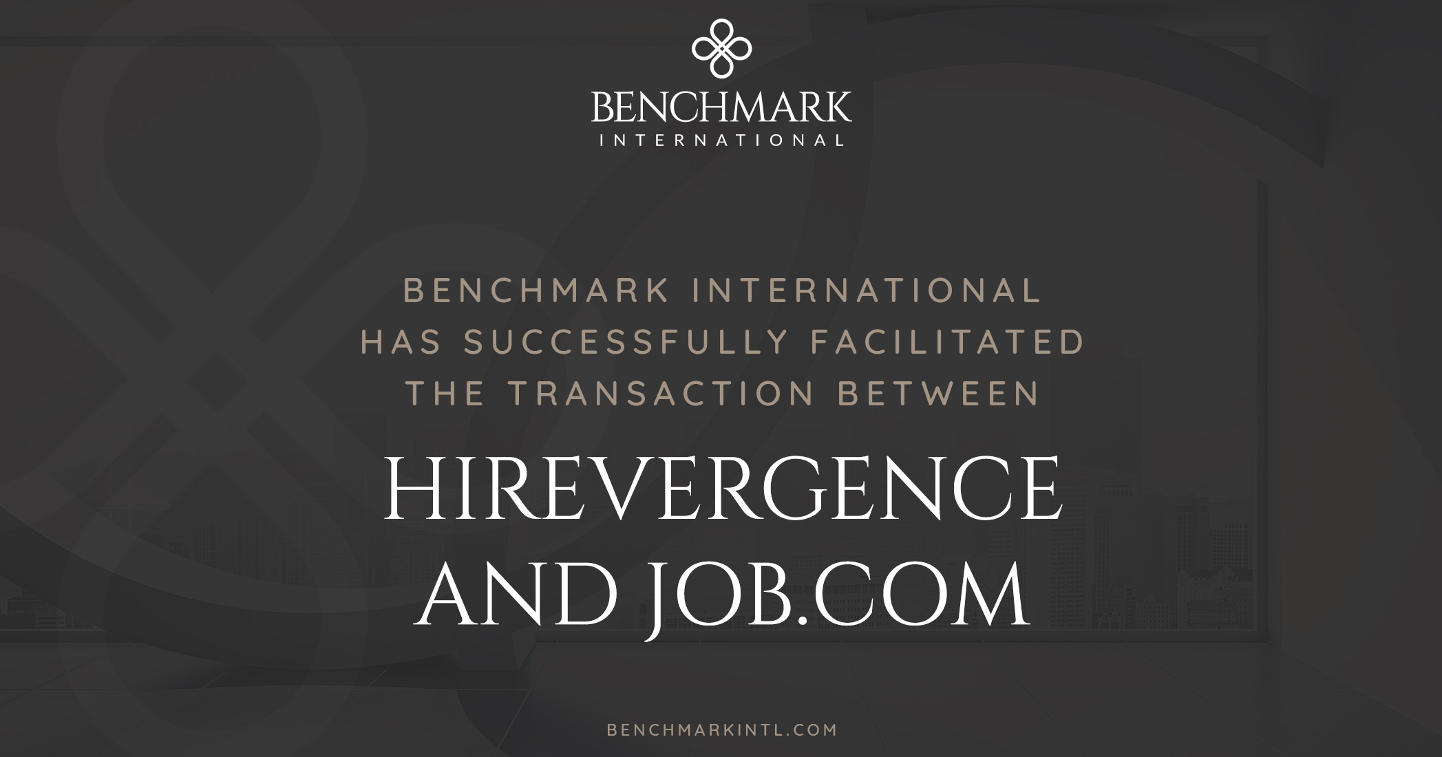 Benchmark International Successfully Facilitated the Transaction Between HireVergence LLC and Job.com