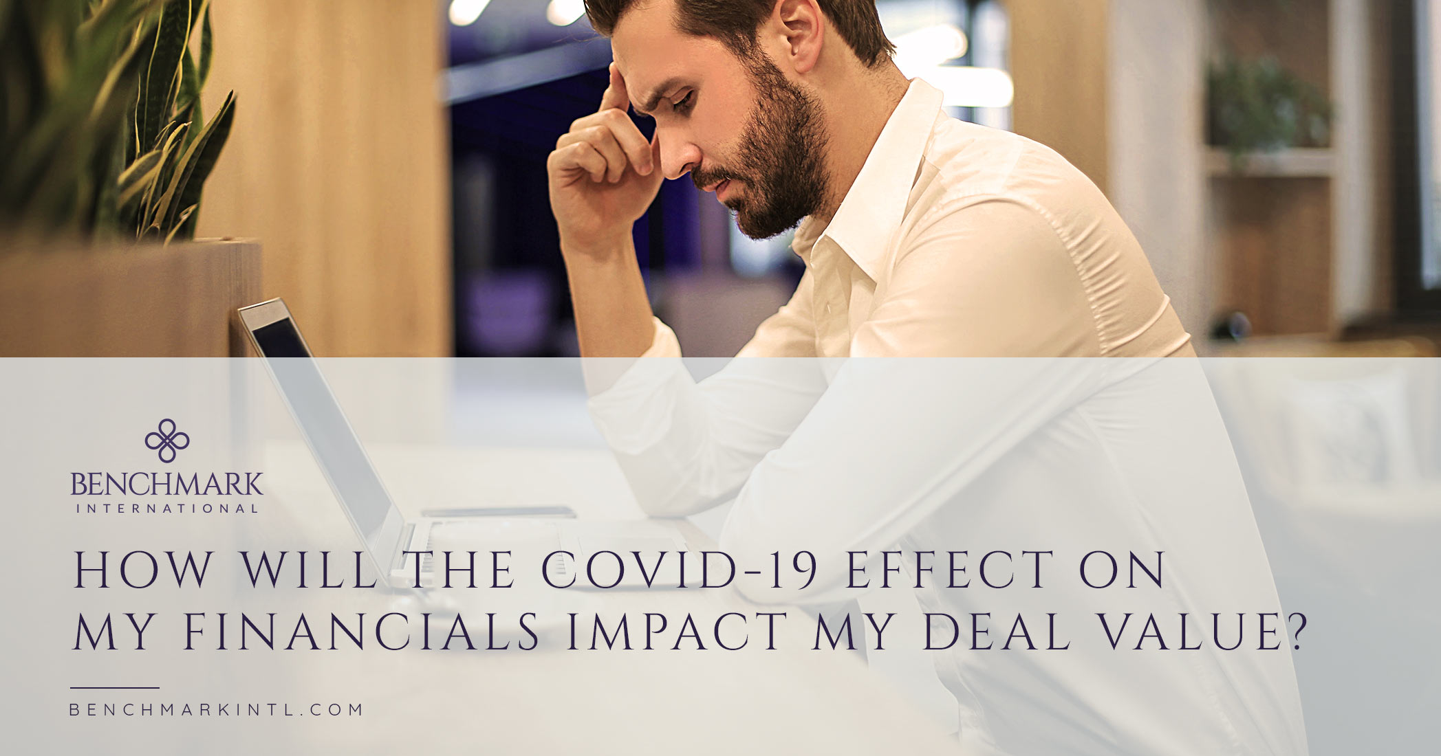 How Will The COVID-19 Effect On My Financials Impact My Deal Value?