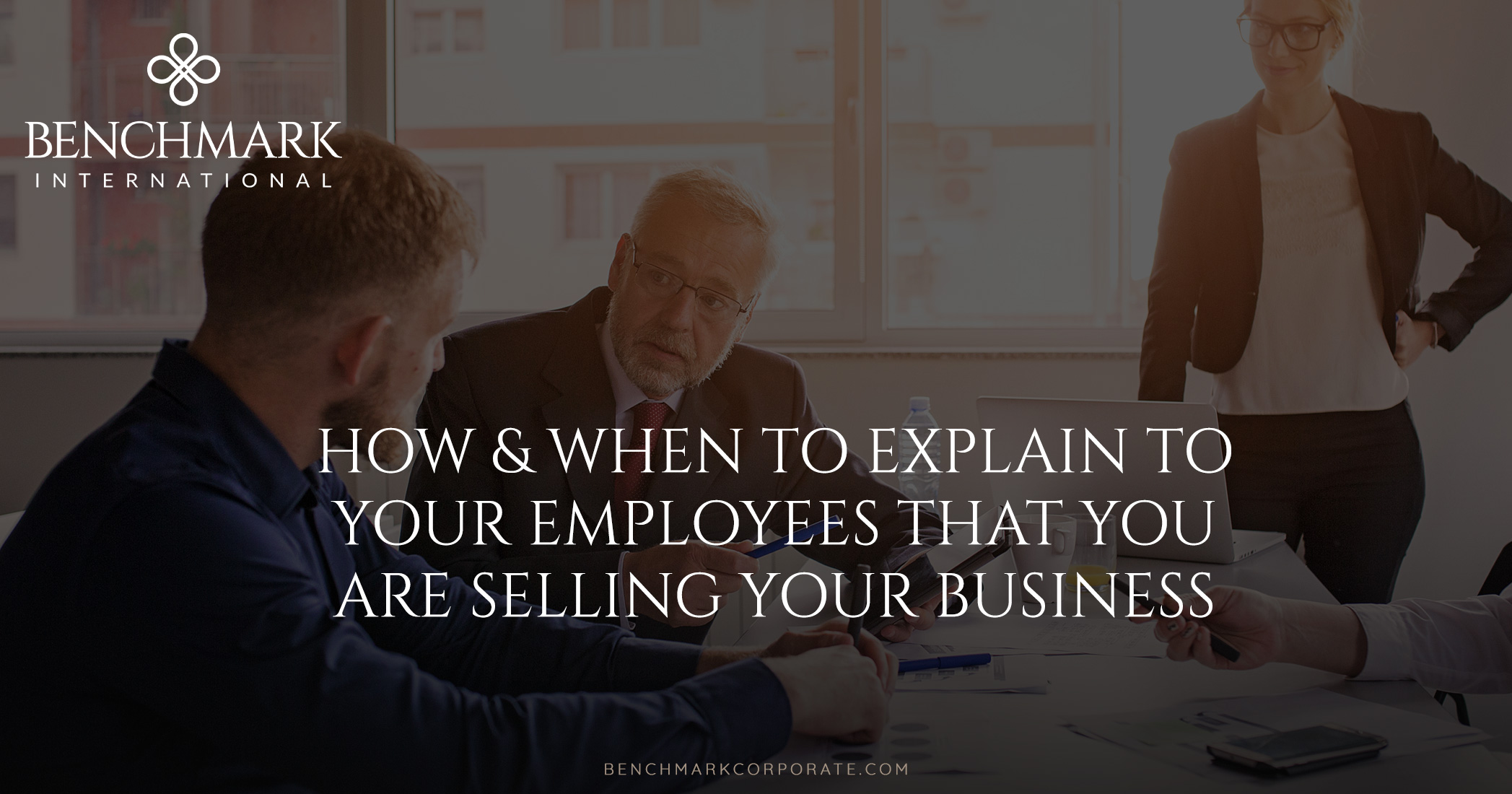 How & When To Explain To Your Employees That You Are Selling Your Business